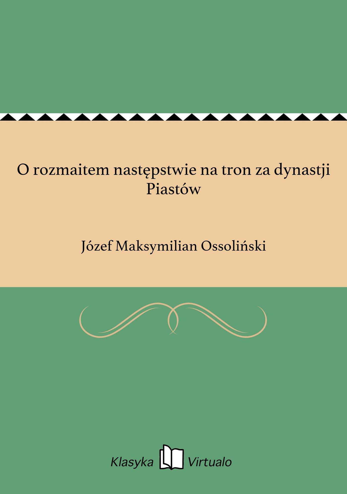 O rozmaitem następstwie na tron za dynastji Piastów - Ebook (Książka EPUB) do pobrania w formacie EPUB