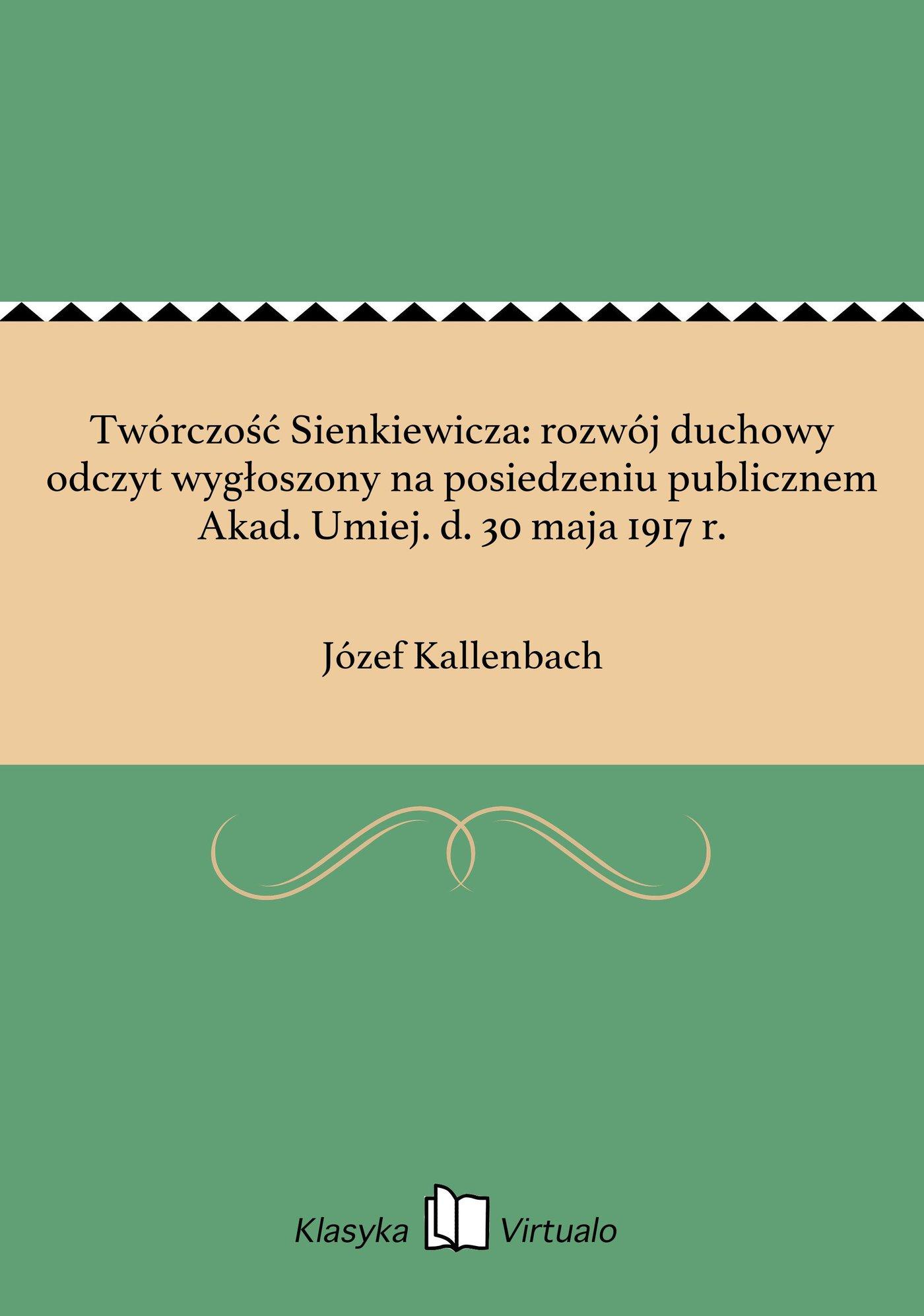 Twórczość Sienkiewicza: rozwój duchowy odczyt wygłoszony na posiedzeniu publicznem Akad. Umiej. d. 30 maja 1917 r. - Ebook (Książka EPUB) do pobrania w formacie EPUB
