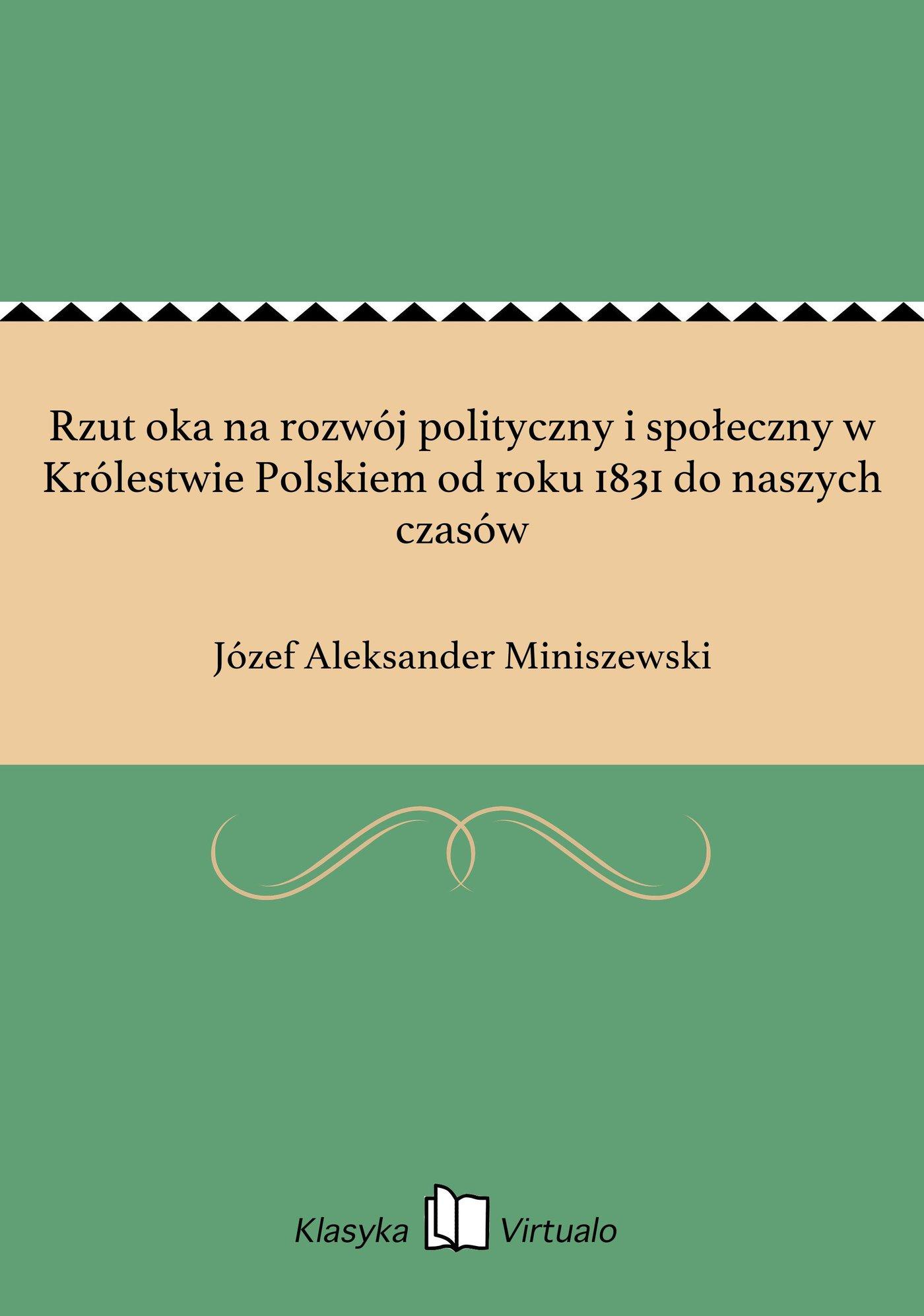Rzut oka na rozwój polityczny i społeczny w Królestwie Polskiem od roku 1831 do naszych czasów - Ebook (Książka EPUB) do pobrania w formacie EPUB