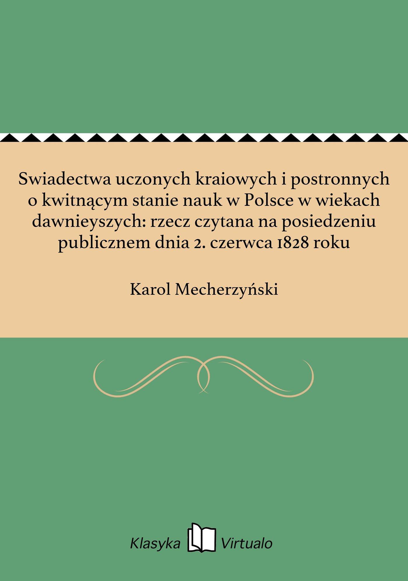 Swiadectwa uczonych kraiowych i postronnych o kwitnącym stanie nauk w Polsce w wiekach dawnieyszych: rzecz czytana na posiedzeniu publicznem dnia 2. czerwca 1828 roku - Ebook (Książka EPUB) do pobrania w formacie EPUB