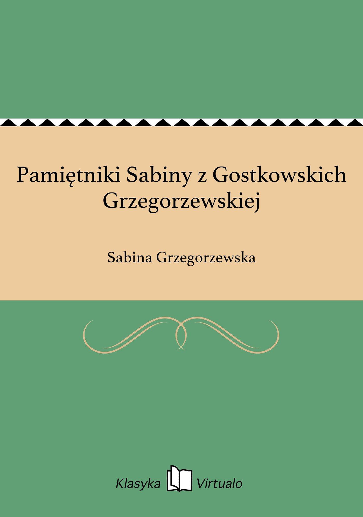 Pamiętniki Sabiny z Gostkowskich Grzegorzewskiej - Ebook (Książka EPUB) do pobrania w formacie EPUB