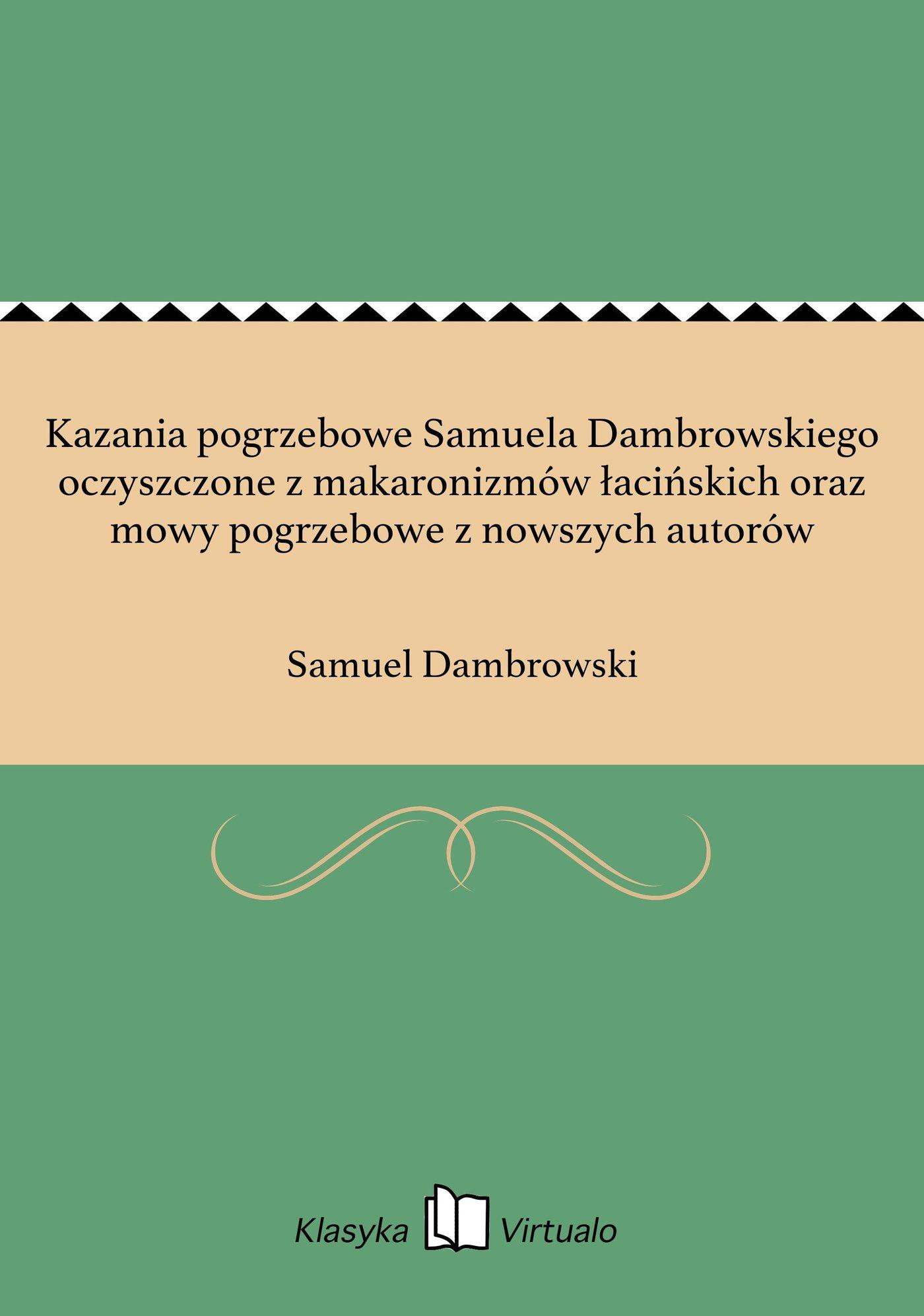 Kazania pogrzebowe Samuela Dambrowskiego oczyszczone z makaronizmów łacińskich oraz mowy pogrzebowe z nowszych autorów - Ebook (Książka EPUB) do pobrania w formacie EPUB