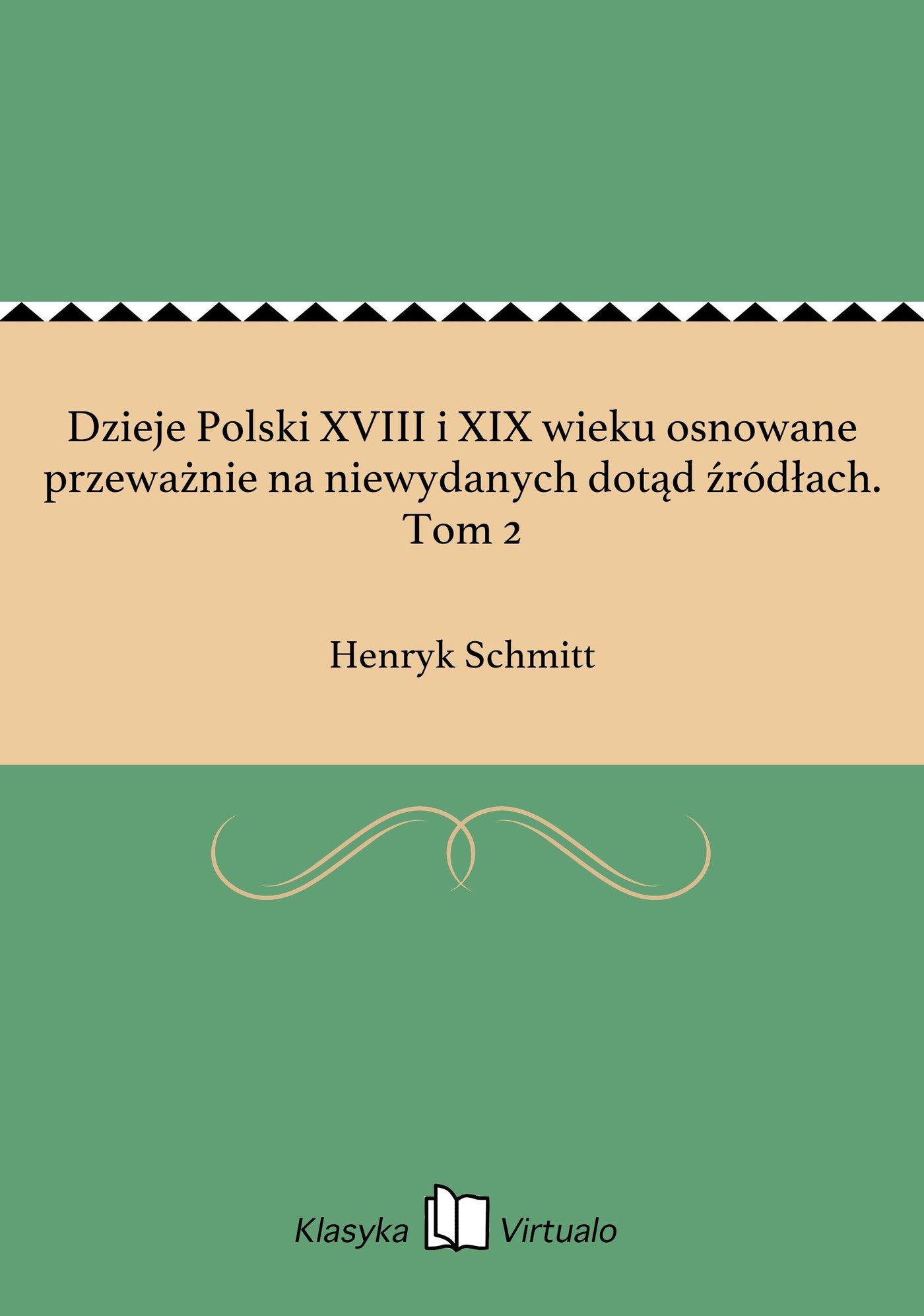 Dzieje Polski XVIII i XIX wieku osnowane przeważnie na niewydanych dotąd źródłach. Tom 2 - Ebook (Książka EPUB) do pobrania w formacie EPUB