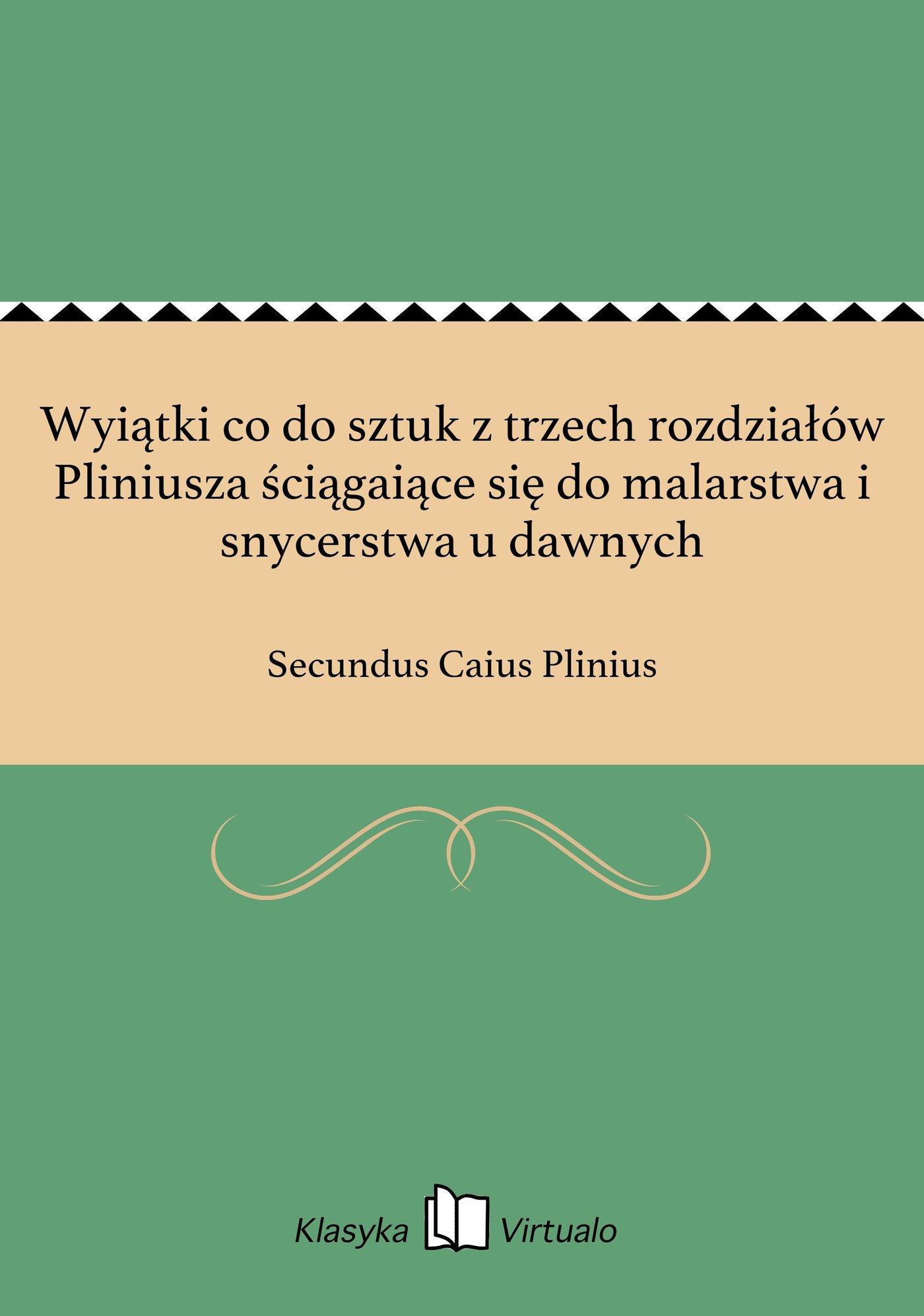Wyiątki co do sztuk z trzech rozdziałów Pliniusza ściągaiące się do malarstwa i snycerstwa u dawnych - Ebook (Książka EPUB) do pobrania w formacie EPUB