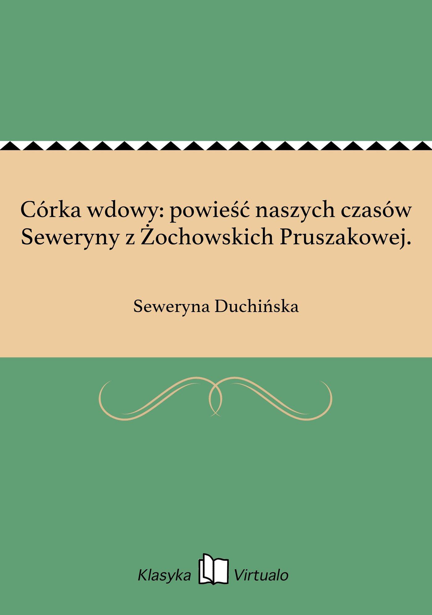 Córka wdowy: powieść naszych czasów Seweryny z Żochowskich Pruszakowej. - Ebook (Książka EPUB) do pobrania w formacie EPUB