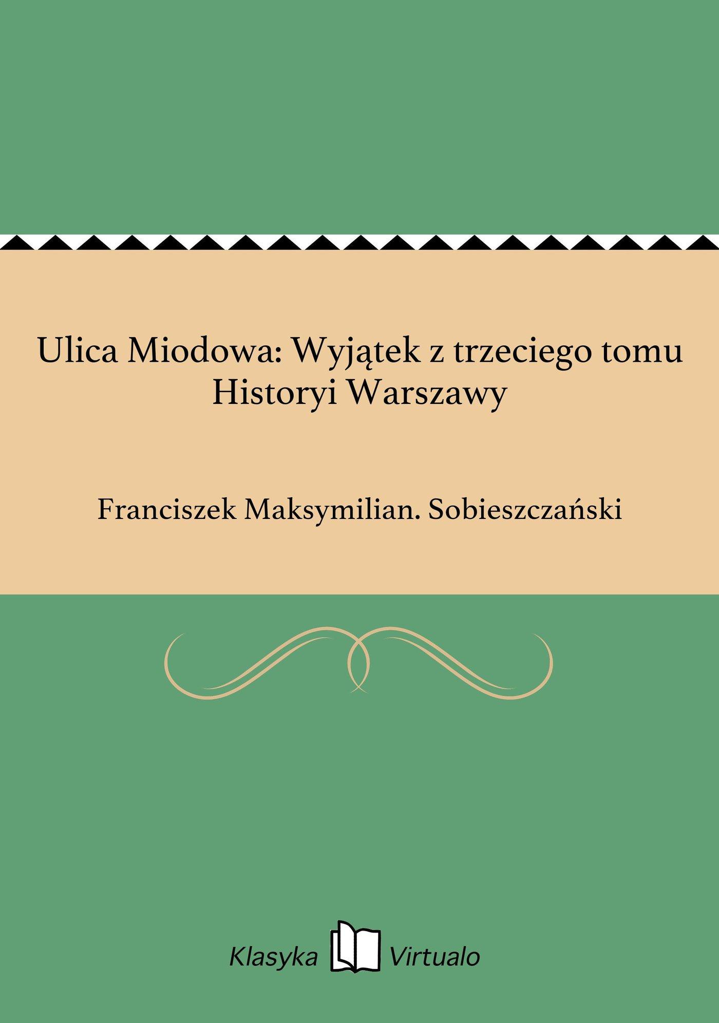 Ulica Miodowa: Wyjątek z trzeciego tomu Historyi Warszawy - Ebook (Książka EPUB) do pobrania w formacie EPUB