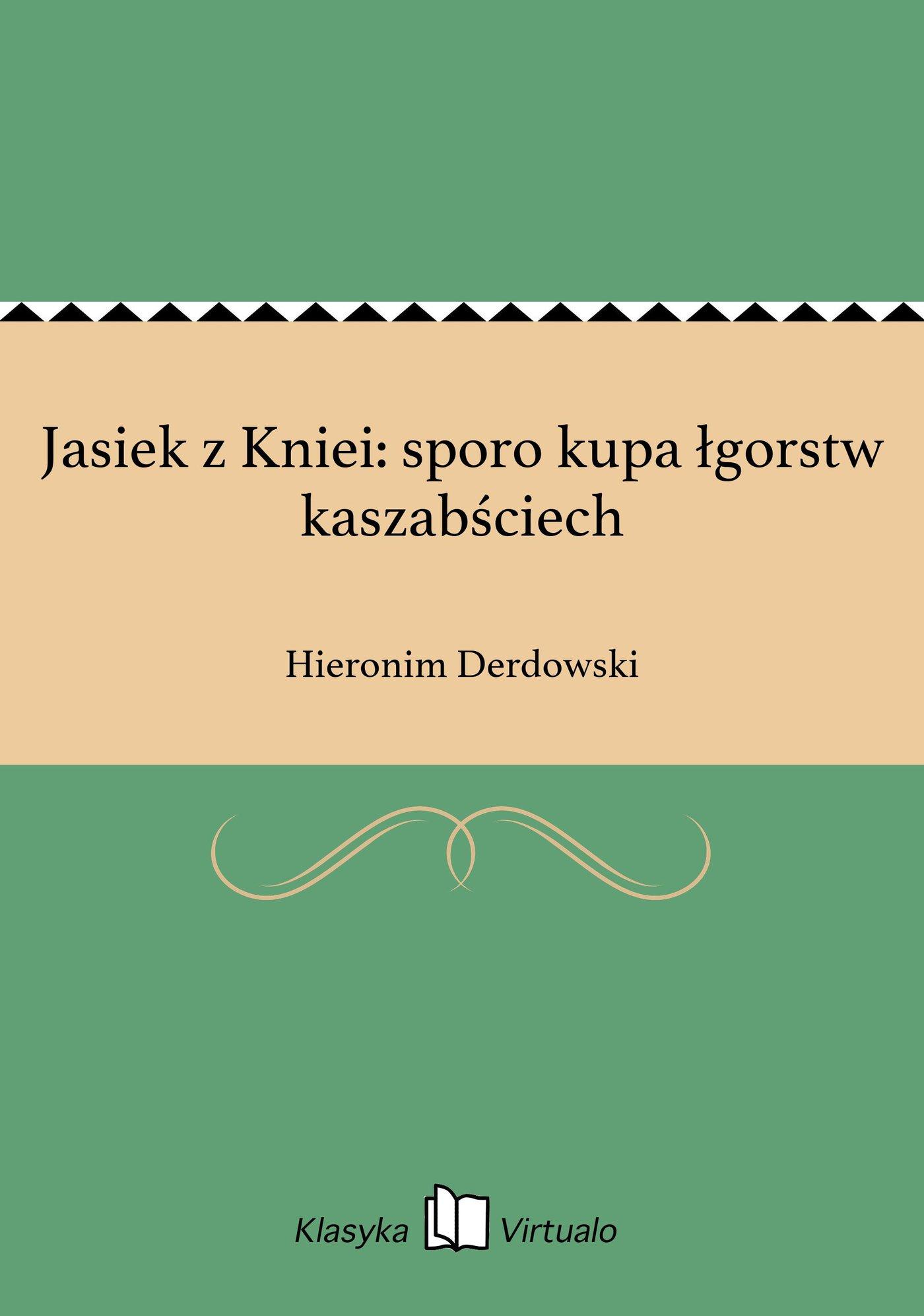 Jasiek z Kniei: sporo kupa łgorstw kaszabściech - Ebook (Książka EPUB) do pobrania w formacie EPUB