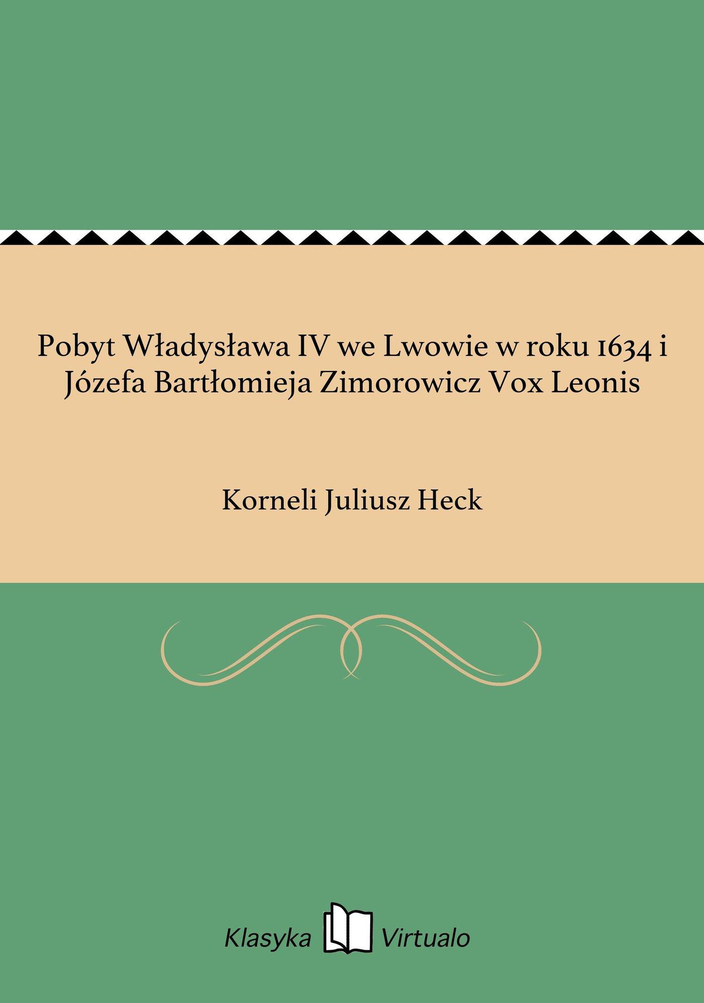 Pobyt Władysława IV we Lwowie w roku 1634 i Józefa Bartłomieja Zimorowicz Vox Leonis - Ebook (Książka EPUB) do pobrania w formacie EPUB
