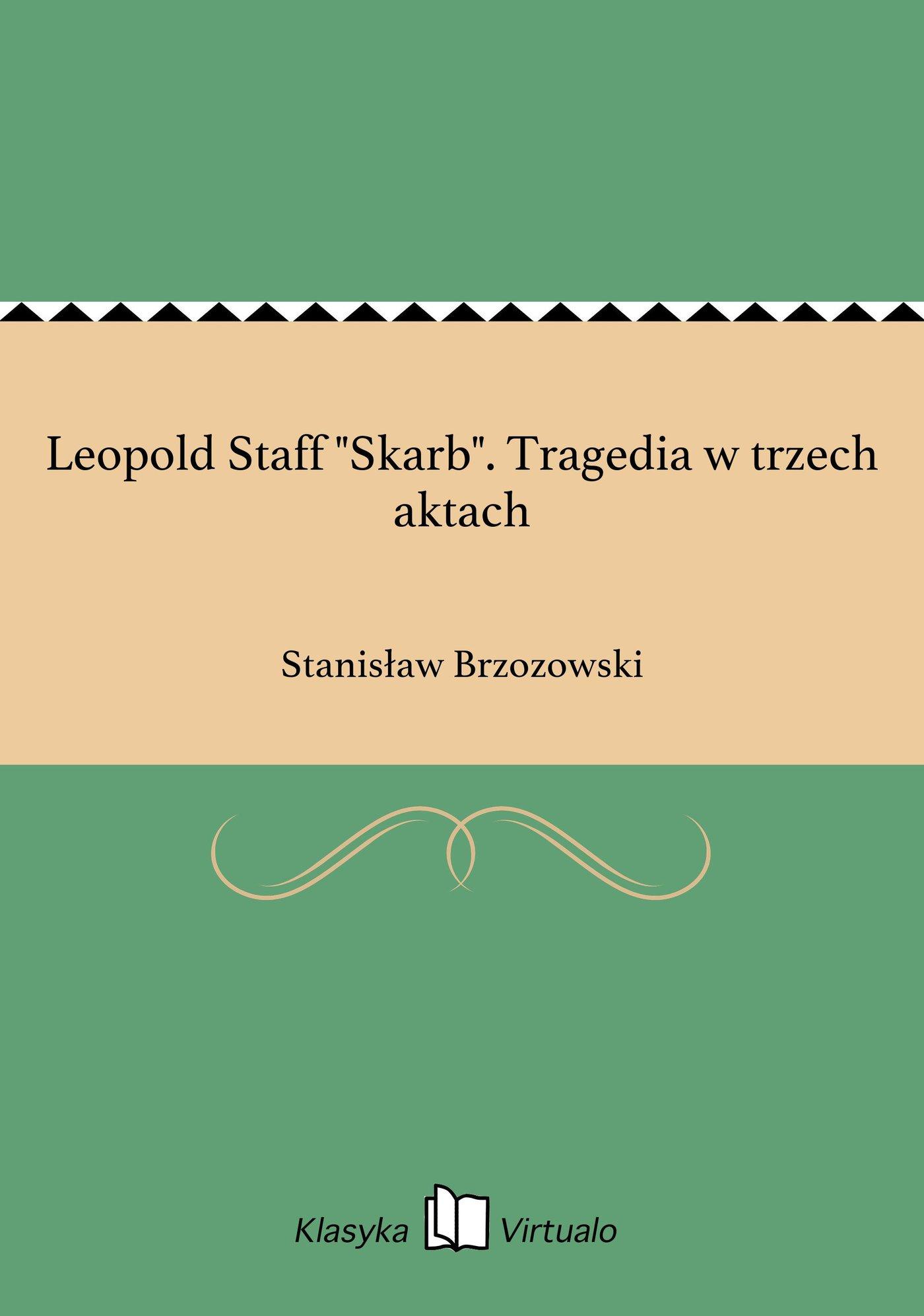 """Leopold Staff """"Skarb"""". Tragedia w trzech aktach - Ebook (Książka EPUB) do pobrania w formacie EPUB"""