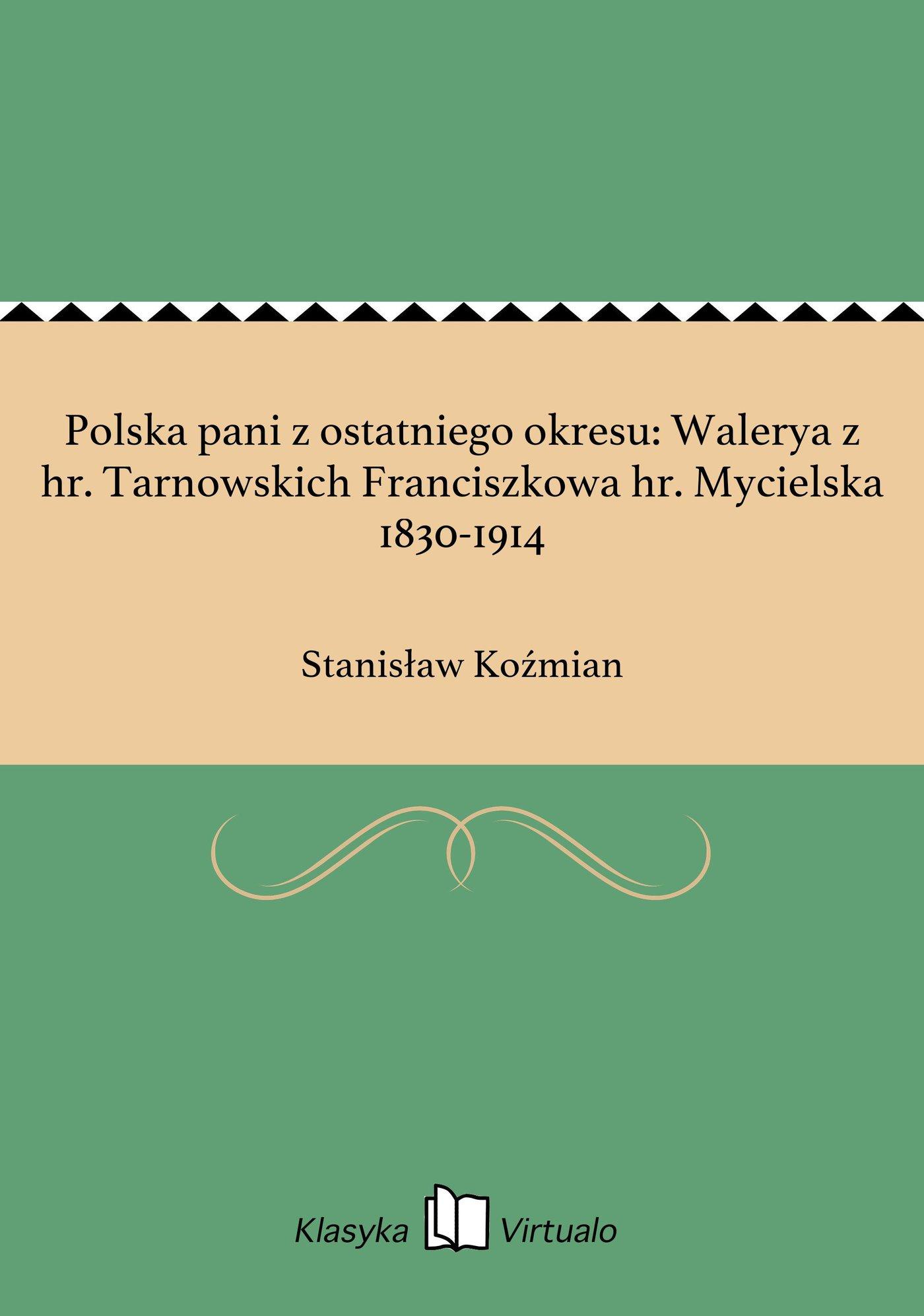 Polska pani z ostatniego okresu: Walerya z hr. Tarnowskich Franciszkowa hr. Mycielska 1830-1914 - Ebook (Książka EPUB) do pobrania w formacie EPUB