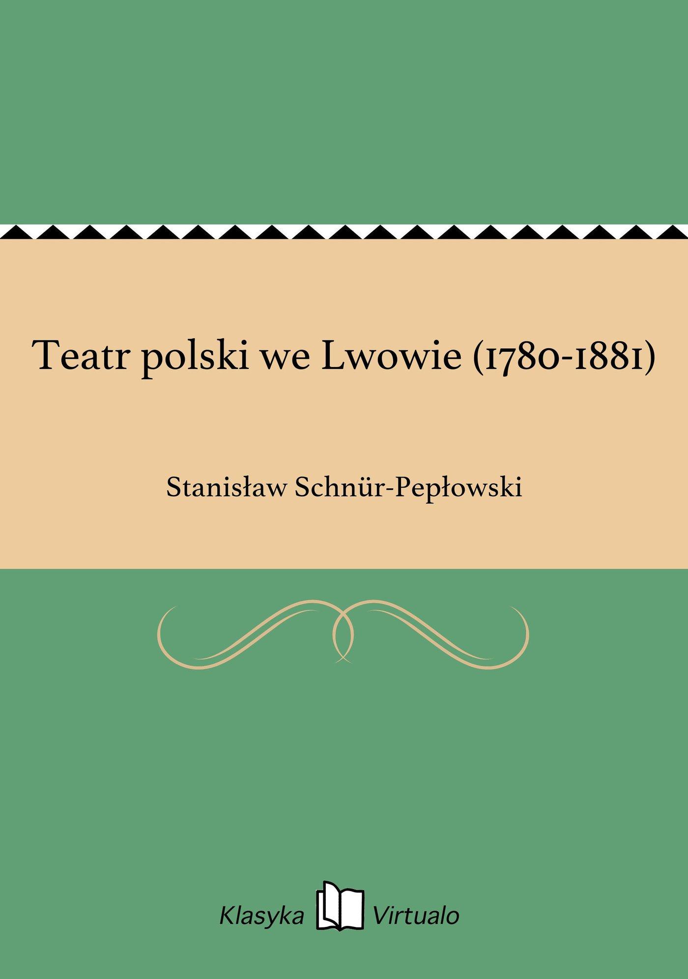 Teatr polski we Lwowie (1780-1881) - Ebook (Książka EPUB) do pobrania w formacie EPUB