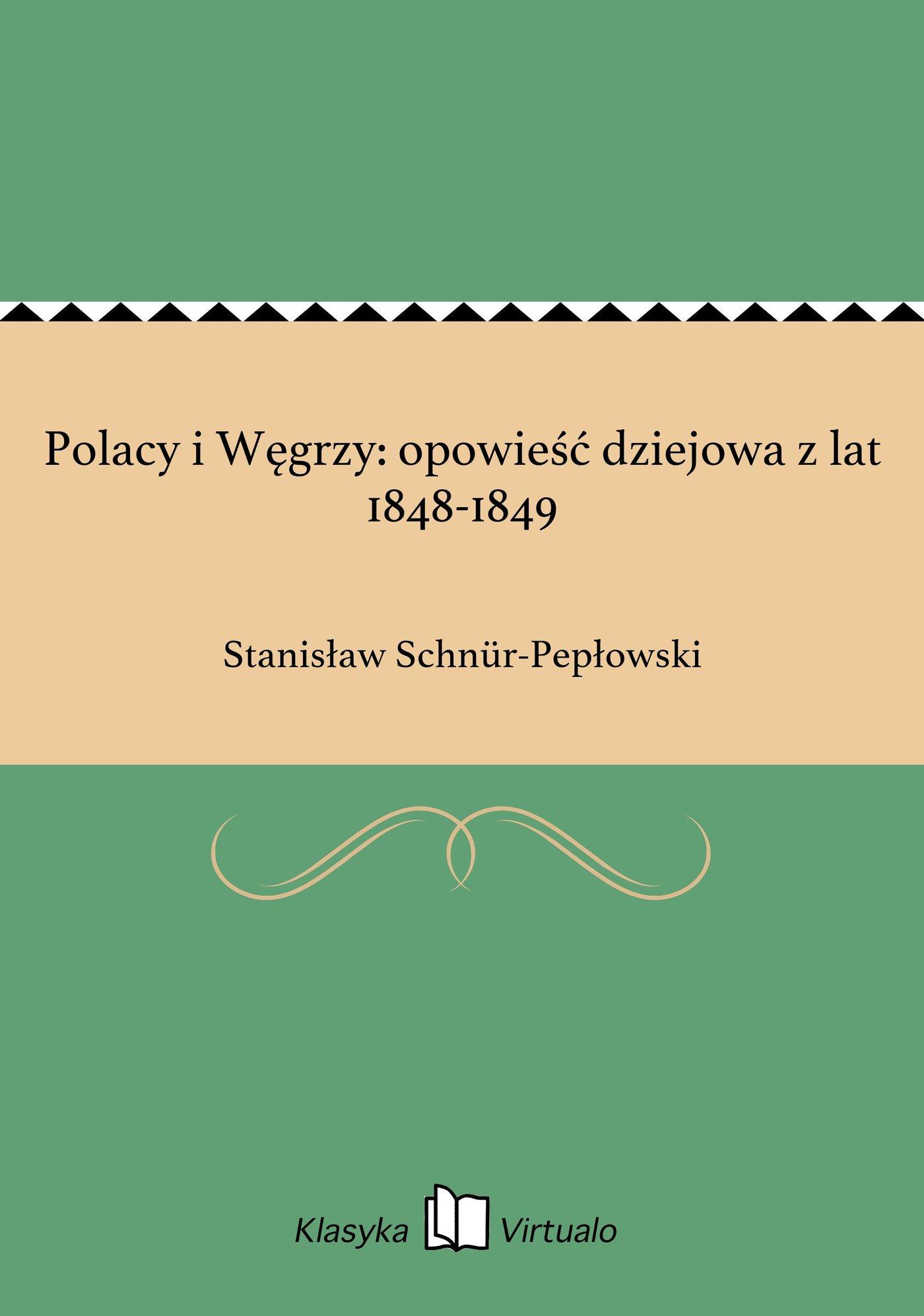 Polacy i Węgrzy: opowieść dziejowa z lat 1848-1849 - Ebook (Książka EPUB) do pobrania w formacie EPUB