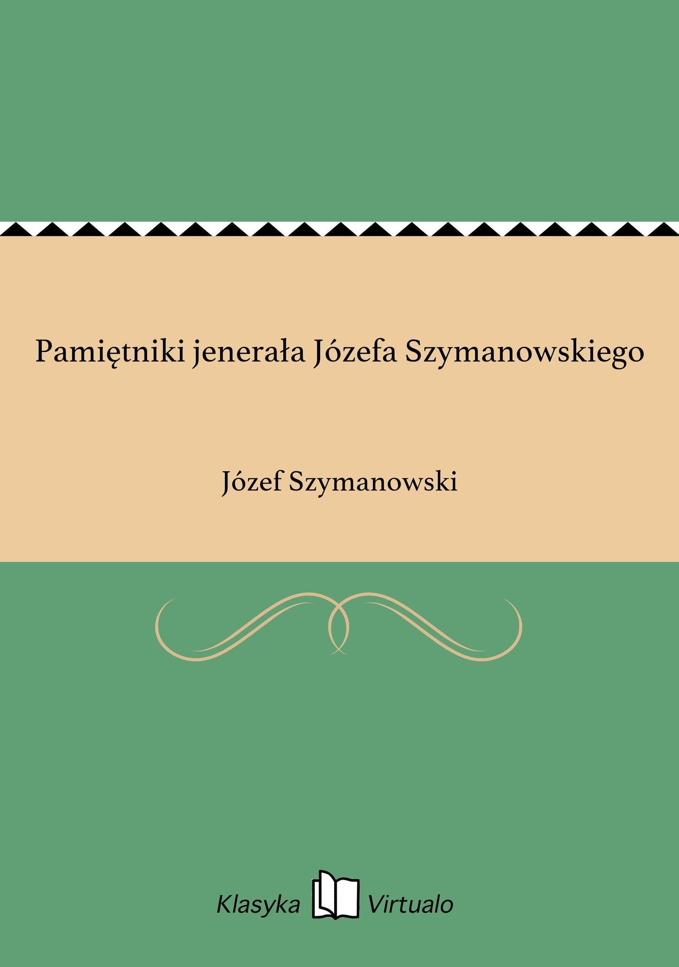 Pamiętniki jenerała Józefa Szymanowskiego - Ebook (Książka EPUB) do pobrania w formacie EPUB