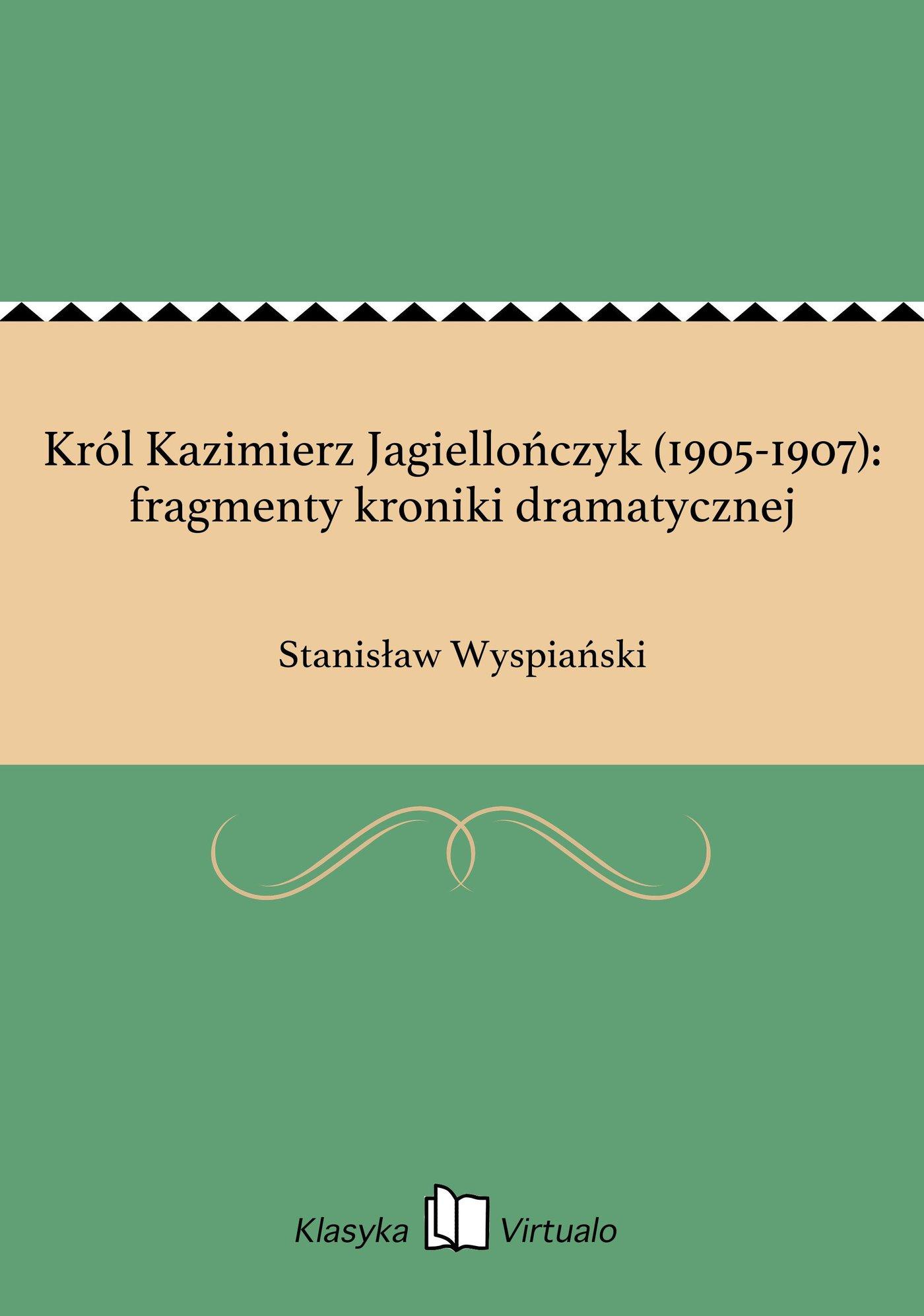 Król Kazimierz Jagiellończyk (1905-1907): fragmenty kroniki dramatycznej - Ebook (Książka EPUB) do pobrania w formacie EPUB