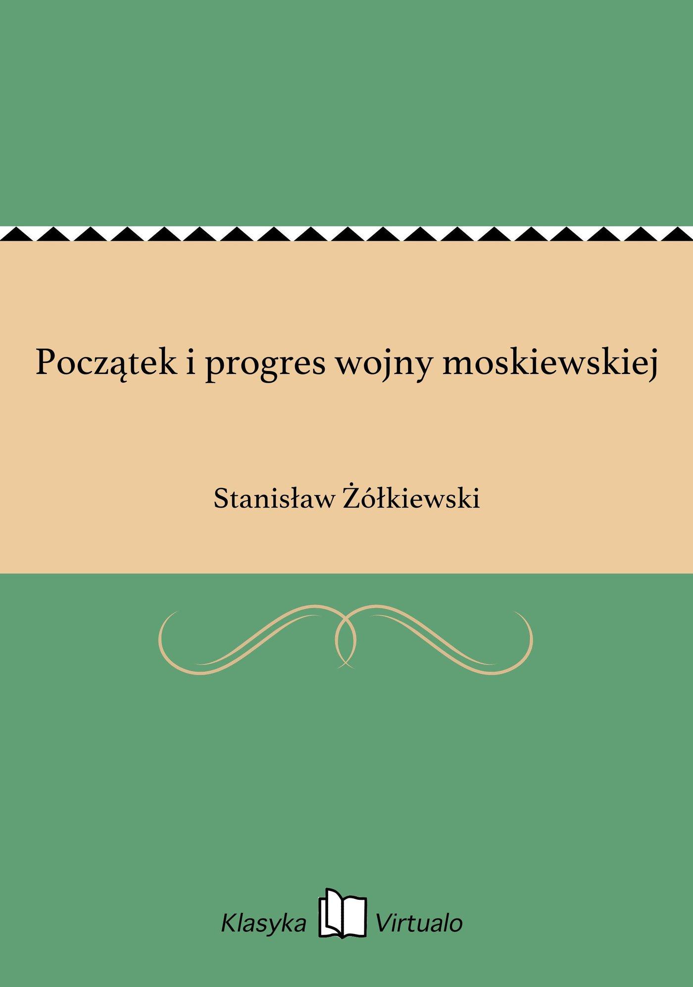 Początek i progres wojny moskiewskiej - Ebook (Książka EPUB) do pobrania w formacie EPUB