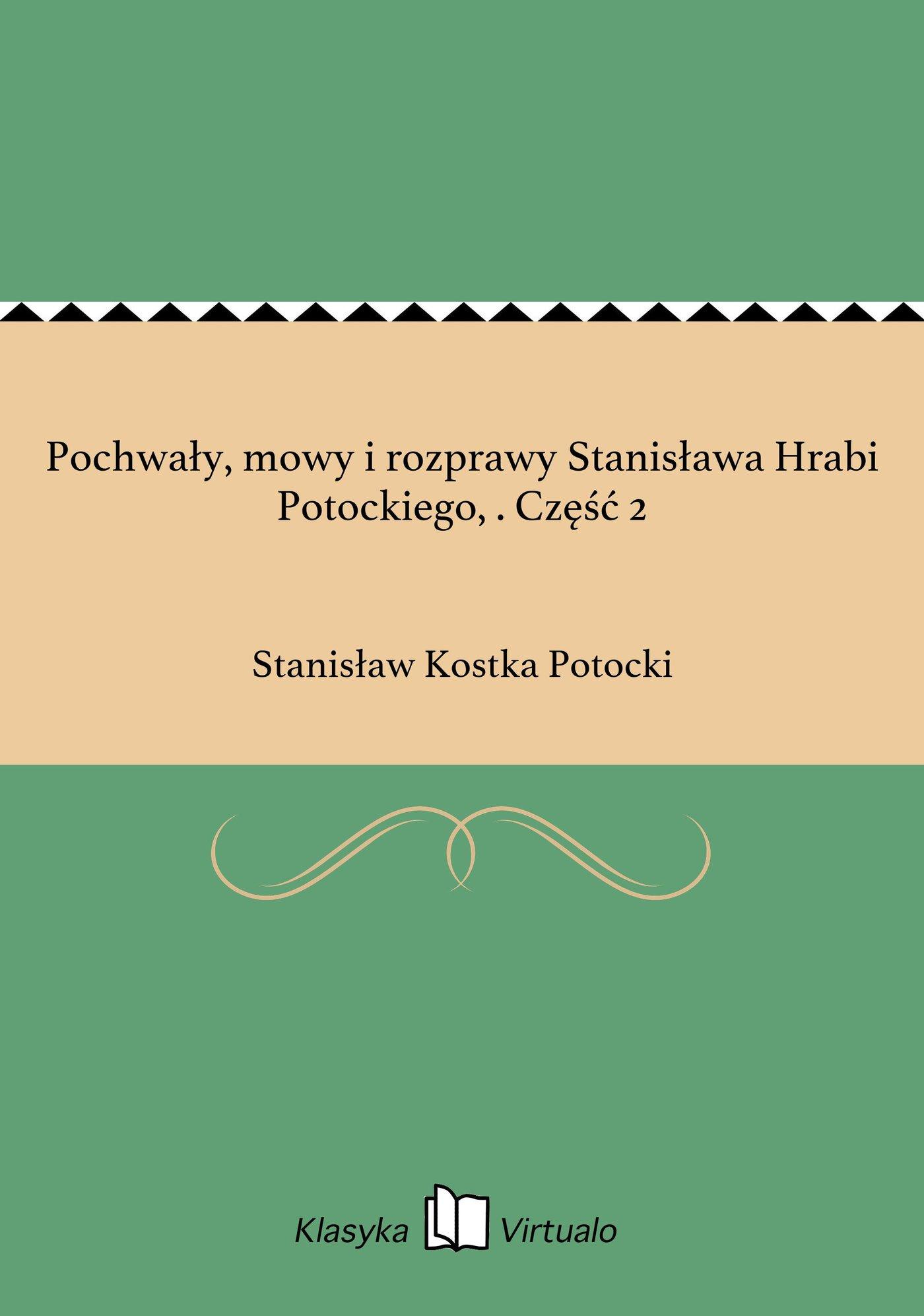 Pochwały, mowy i rozprawy Stanisława Hrabi Potockiego, . Część 2 - Ebook (Książka EPUB) do pobrania w formacie EPUB