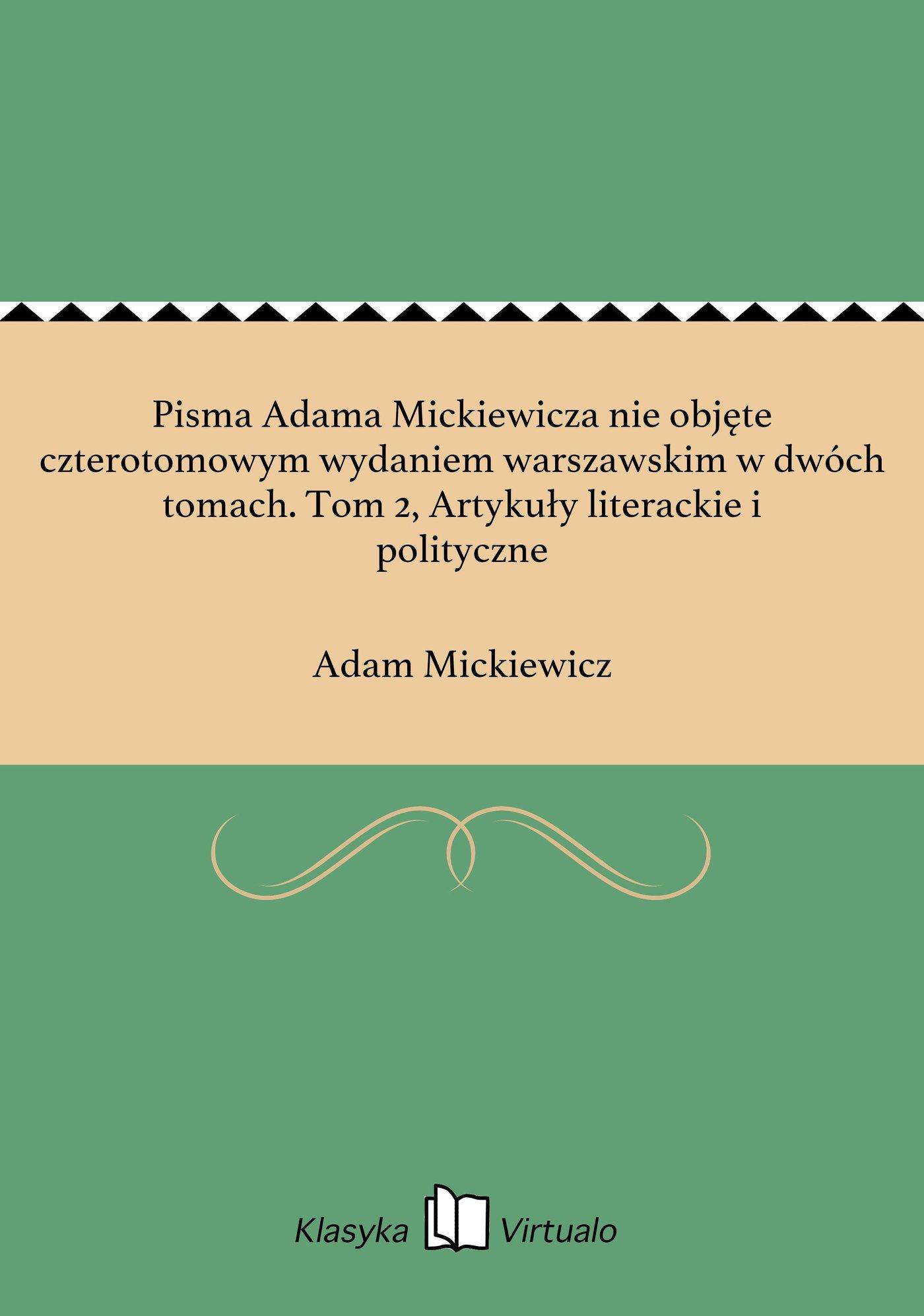 Pisma Adama Mickiewicza nie objęte czterotomowym wydaniem warszawskim w dwóch tomach. Tom 2, Artykuły literackie i polityczne - Ebook (Książka EPUB) do pobrania w formacie EPUB