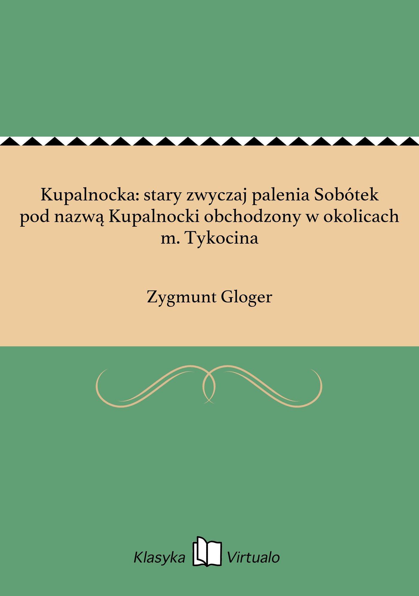 Kupalnocka: stary zwyczaj palenia Sobótek pod nazwą Kupalnocki obchodzony w okolicach m. Tykocina - Ebook (Książka EPUB) do pobrania w formacie EPUB