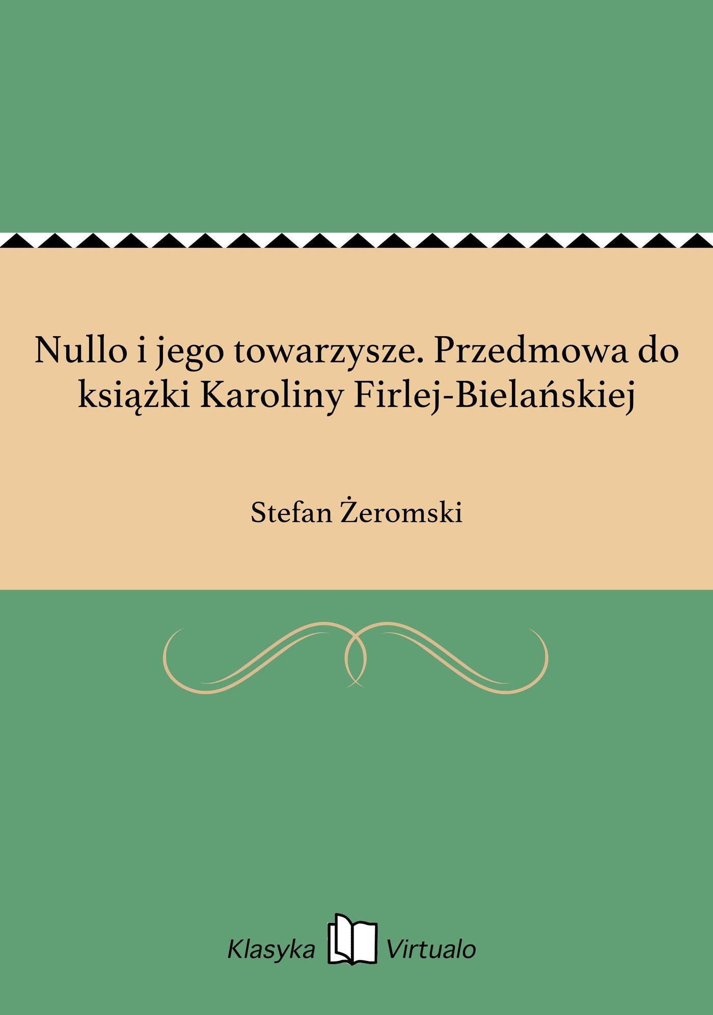 Nullo i jego towarzysze. Przedmowa do książki Karoliny Firlej-Bielańskiej - Ebook (Książka EPUB) do pobrania w formacie EPUB