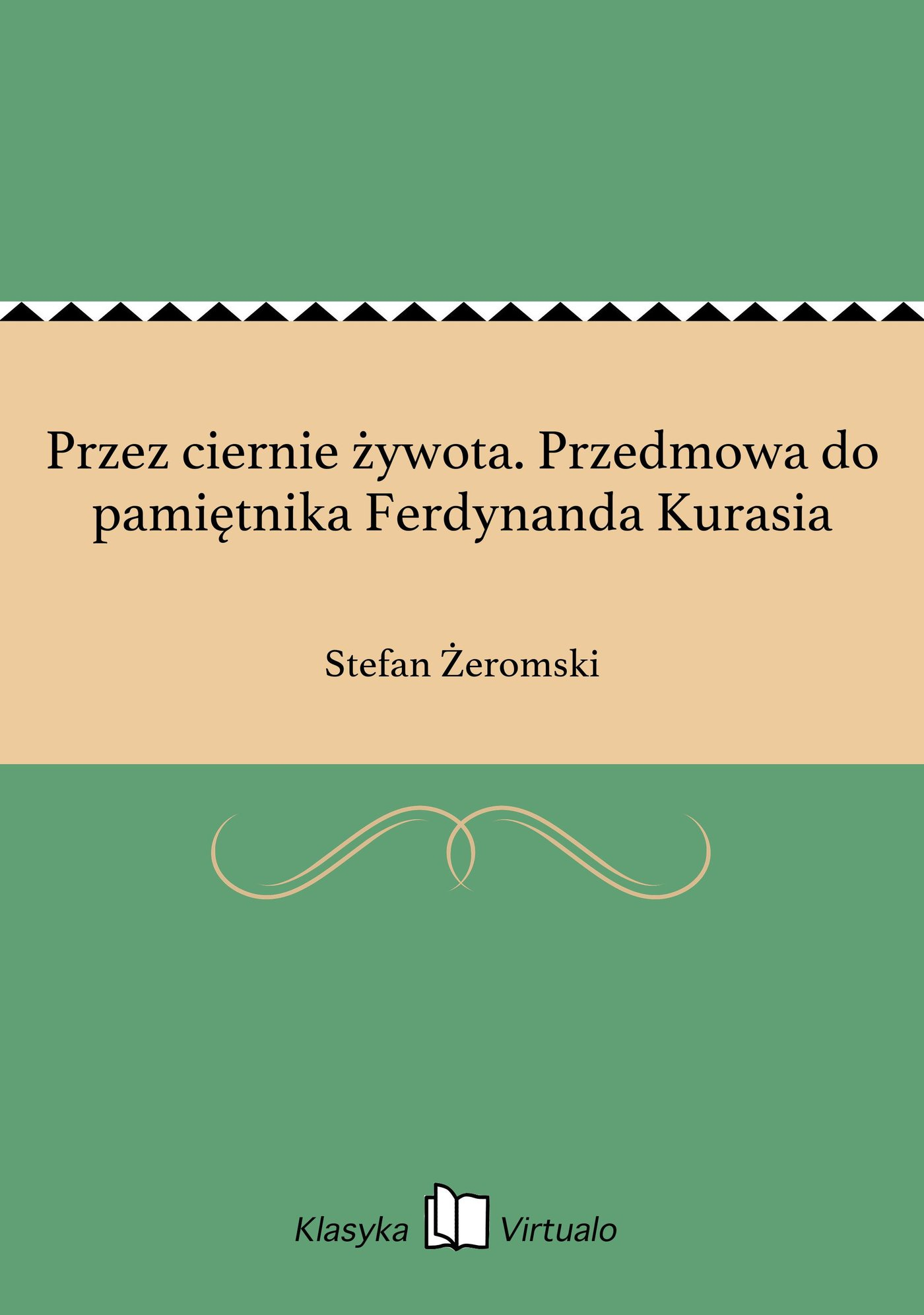 Przez ciernie żywota. Przedmowa do pamiętnika Ferdynanda Kurasia - Ebook (Książka EPUB) do pobrania w formacie EPUB