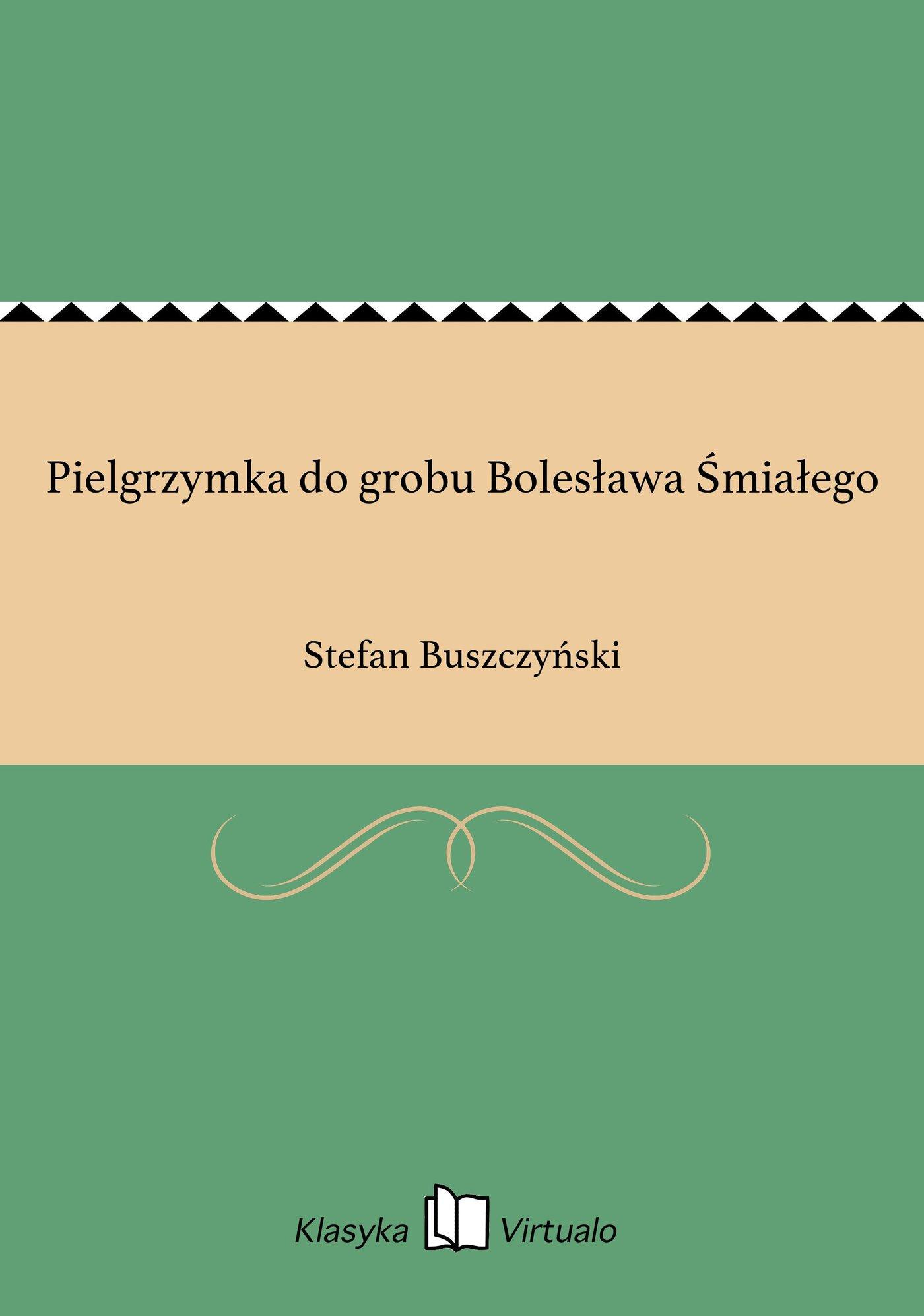 Pielgrzymka do grobu Bolesława Śmiałego - Ebook (Książka EPUB) do pobrania w formacie EPUB