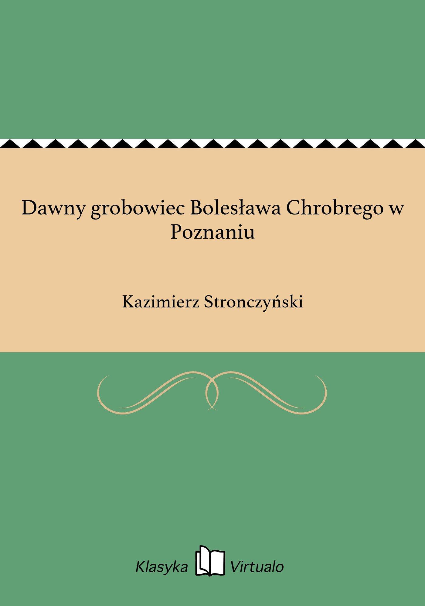 Dawny grobowiec Bolesława Chrobrego w Poznaniu - Ebook (Książka EPUB) do pobrania w formacie EPUB