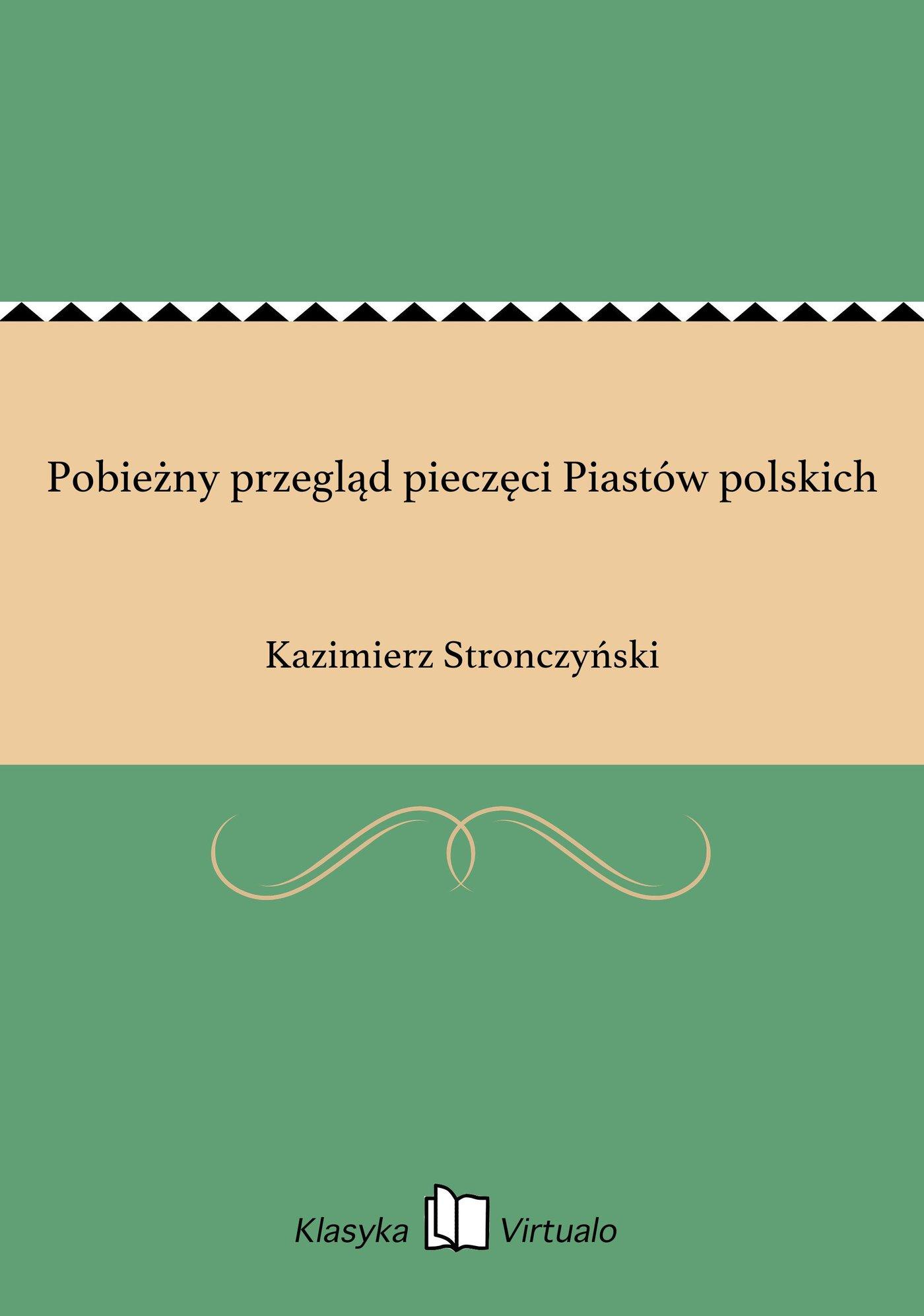 Pobieżny przegląd pieczęci Piastów polskich - Ebook (Książka EPUB) do pobrania w formacie EPUB