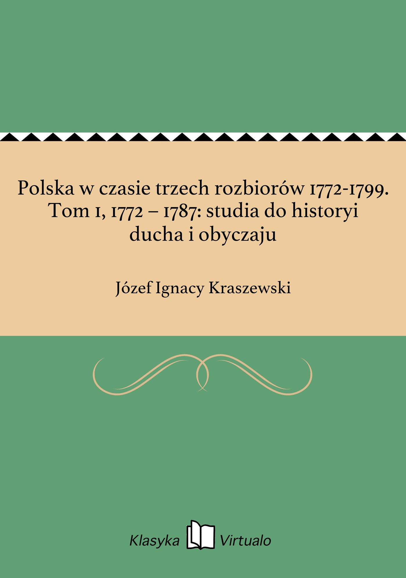 Polska w czasie trzech rozbiorów 1772-1799. Tom 1, 1772 – 1787: studia do historyi ducha i obyczaju - Ebook (Książka EPUB) do pobrania w formacie EPUB