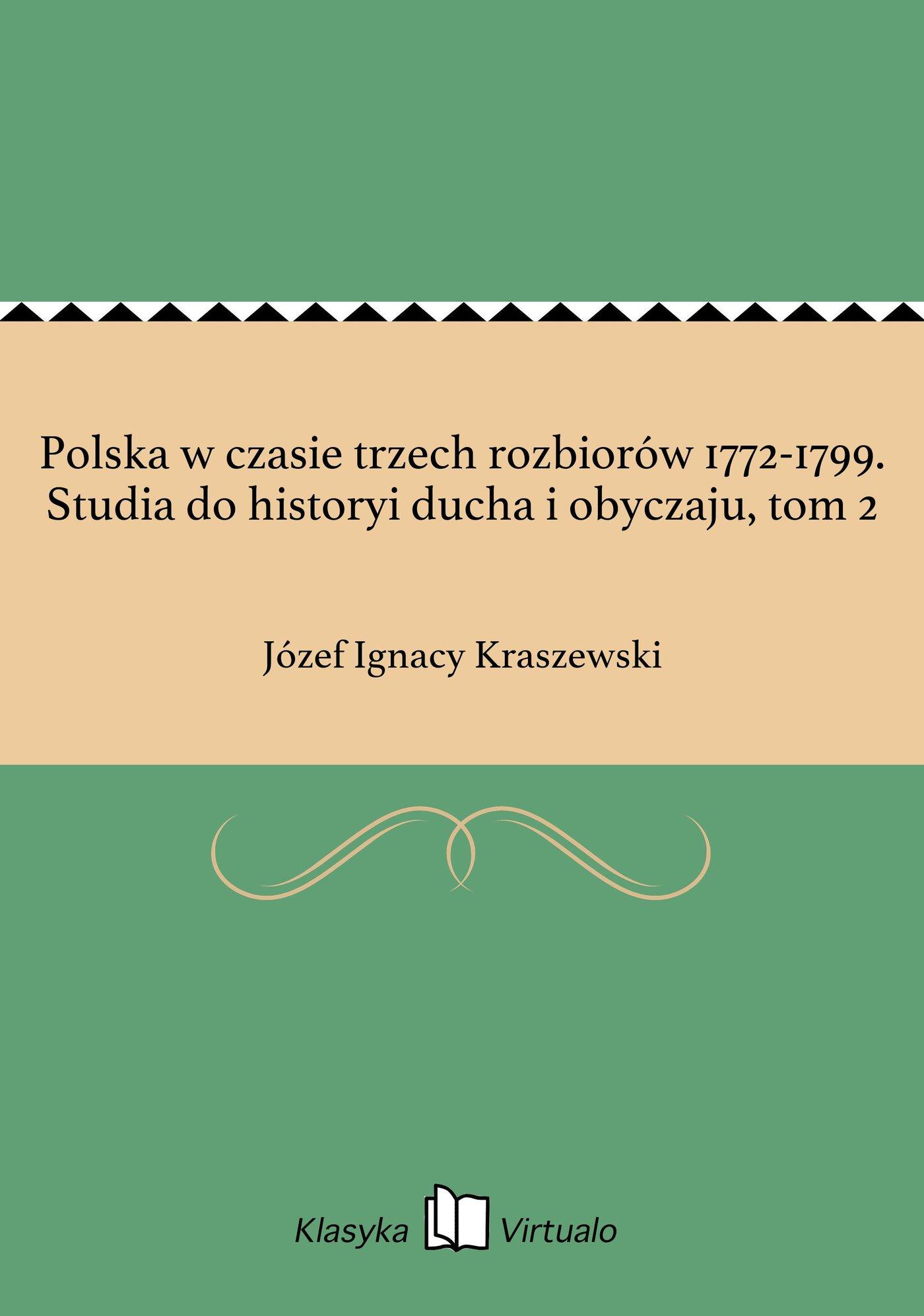 Polska w czasie trzech rozbiorów 1772-1799. Studia do historyi ducha i obyczaju, tom 2 - Ebook (Książka EPUB) do pobrania w formacie EPUB