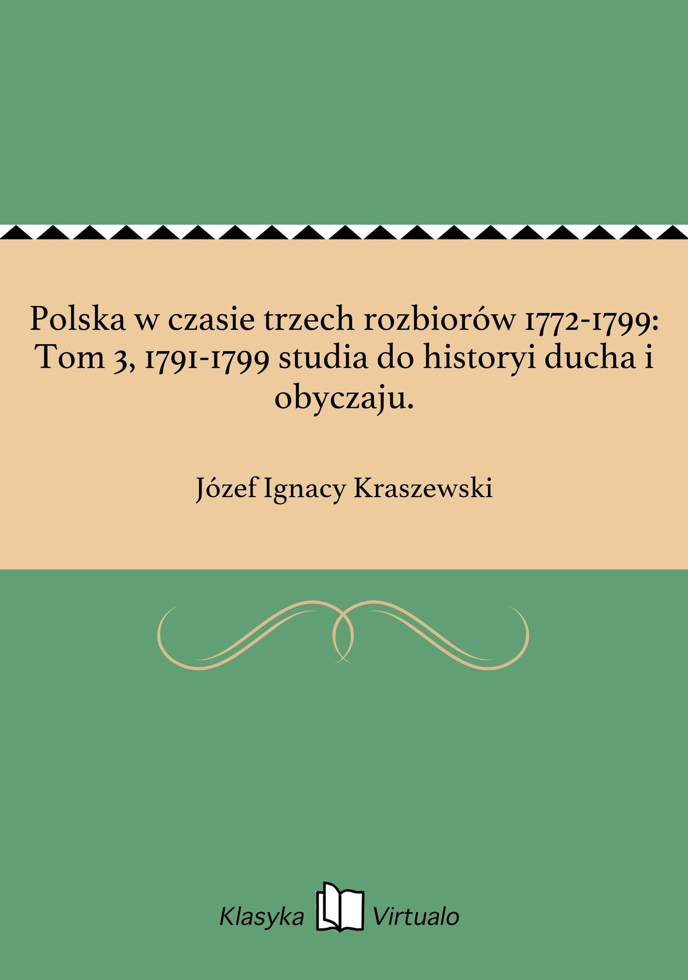 Polska w czasie trzech rozbiorów 1772-1799: Tom 3, 1791-1799 studia do historyi ducha i obyczaju. - Ebook (Książka EPUB) do pobrania w formacie EPUB