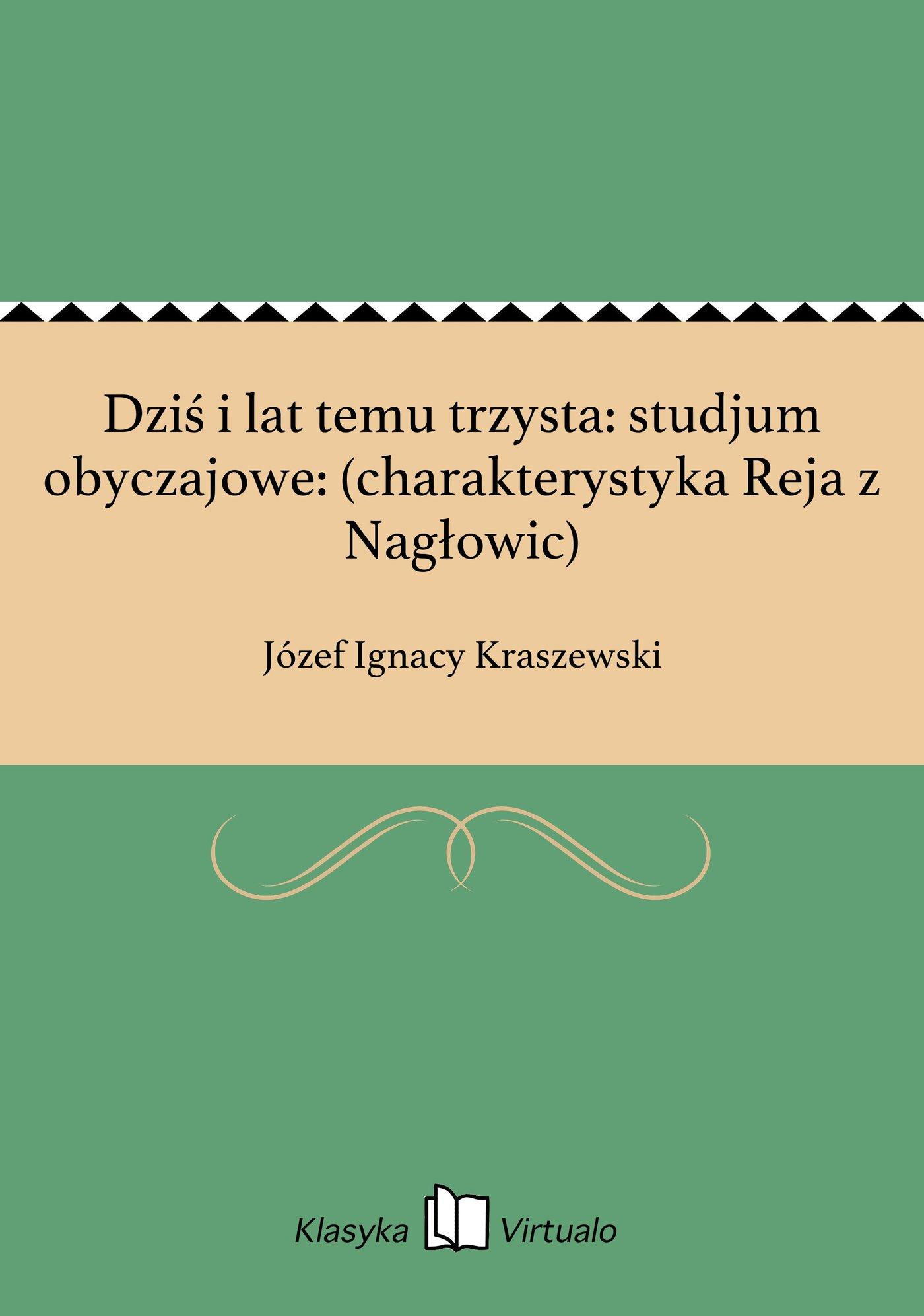 Dziś i lat temu trzysta: studjum obyczajowe: (charakterystyka Reja z Nagłowic) - Ebook (Książka EPUB) do pobrania w formacie EPUB