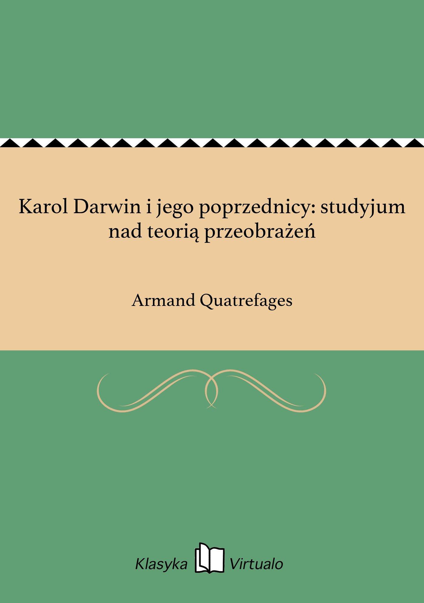 Karol Darwin i jego poprzednicy: studyjum nad teorią przeobrażeń - Ebook (Książka EPUB) do pobrania w formacie EPUB