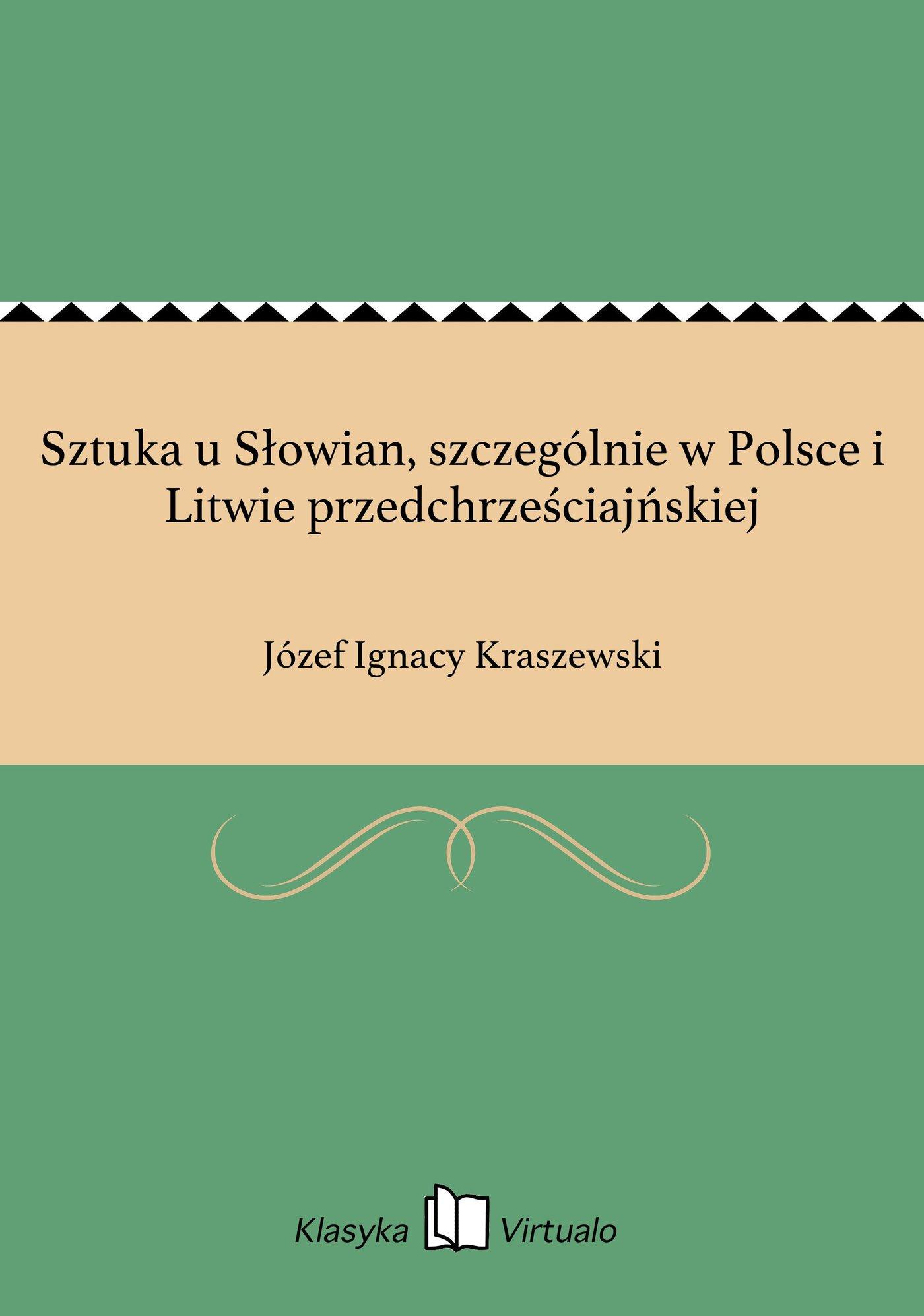 Sztuka u Słowian, szczególnie w Polsce i Litwie przedchrześciajńskiej - Ebook (Książka EPUB) do pobrania w formacie EPUB