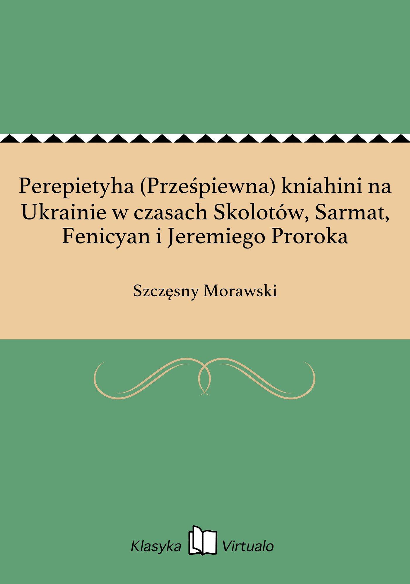 Perepietyha (Prześpiewna) kniahini na Ukrainie w czasach Skolotów, Sarmat, Fenicyan i Jeremiego Proroka - Ebook (Książka EPUB) do pobrania w formacie EPUB