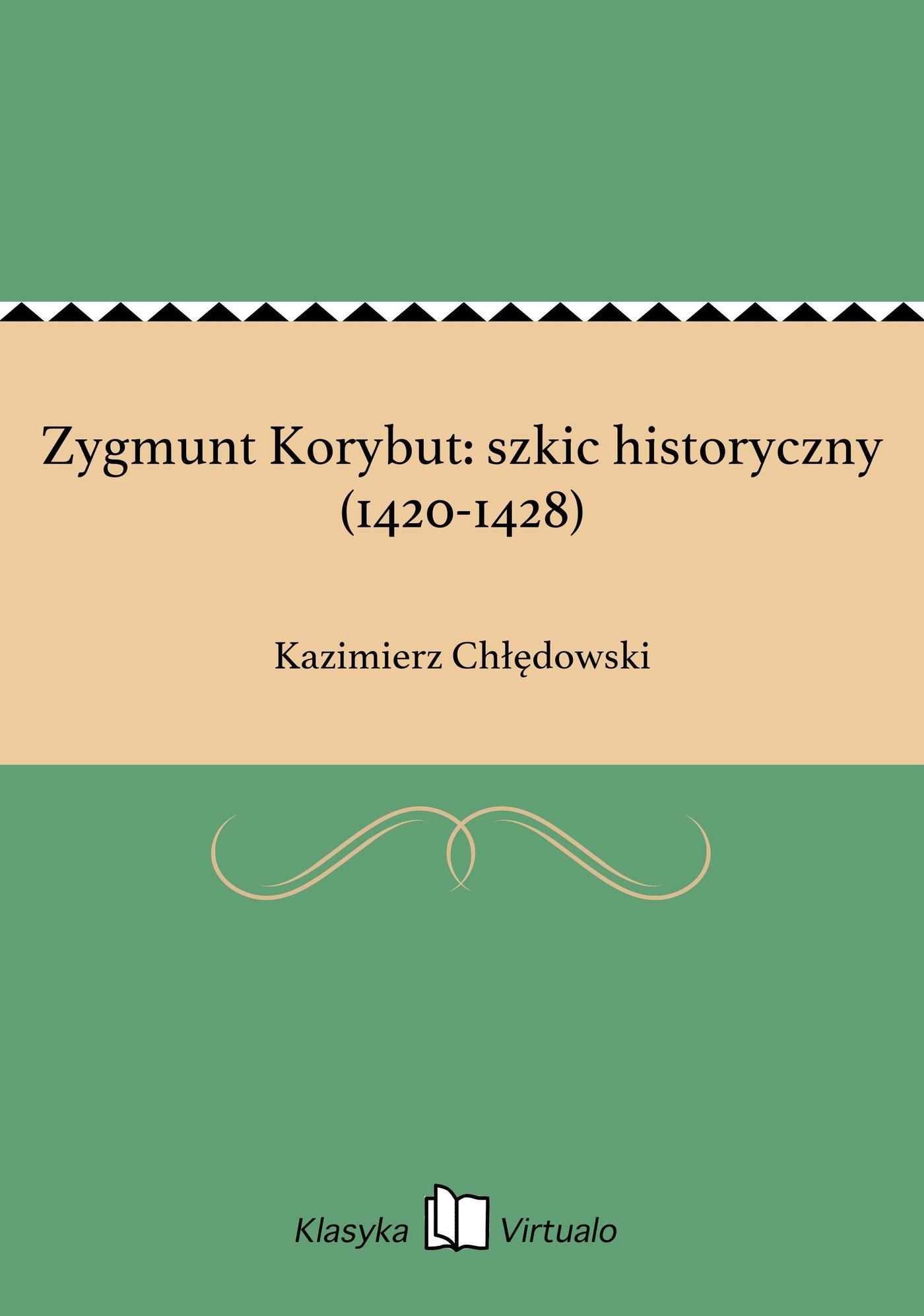 Zygmunt Korybut: szkic historyczny (1420-1428) - Ebook (Książka EPUB) do pobrania w formacie EPUB