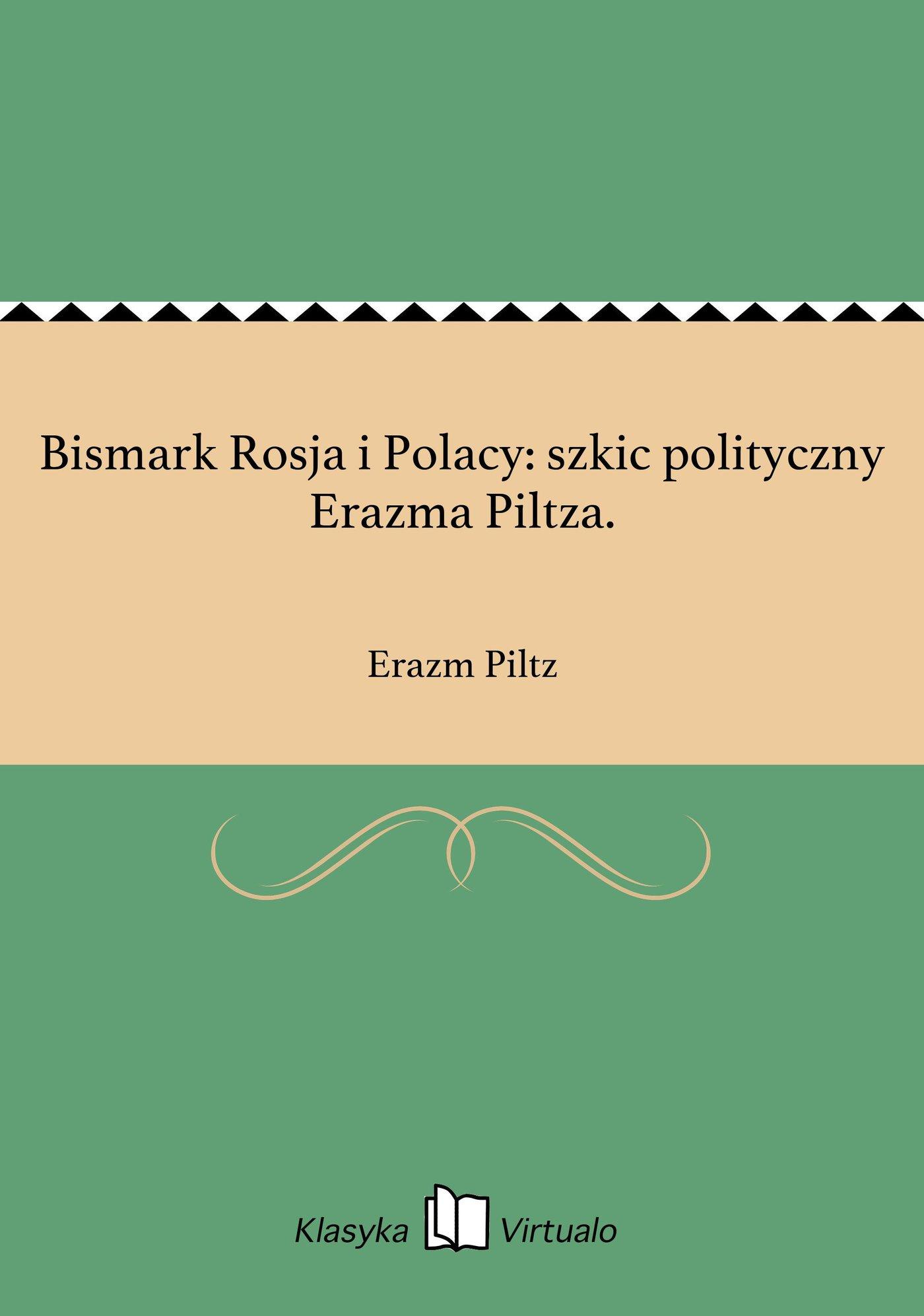 Bismark Rosja i Polacy: szkic polityczny Erazma Piltza. - Ebook (Książka EPUB) do pobrania w formacie EPUB