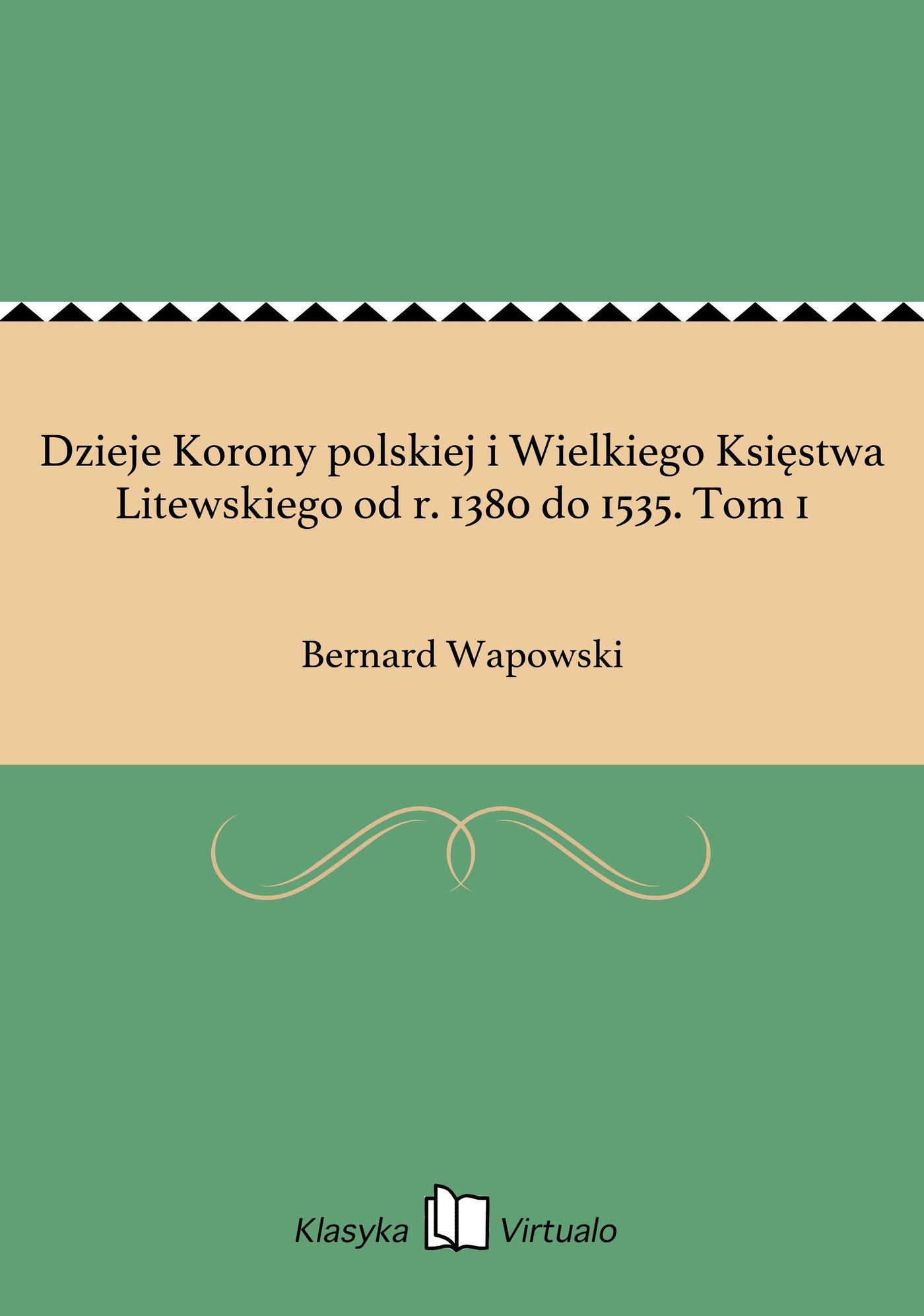 Dzieje Korony polskiej i Wielkiego Księstwa Litewskiego od r. 1380 do 1535. Tom 1 - Ebook (Książka EPUB) do pobrania w formacie EPUB