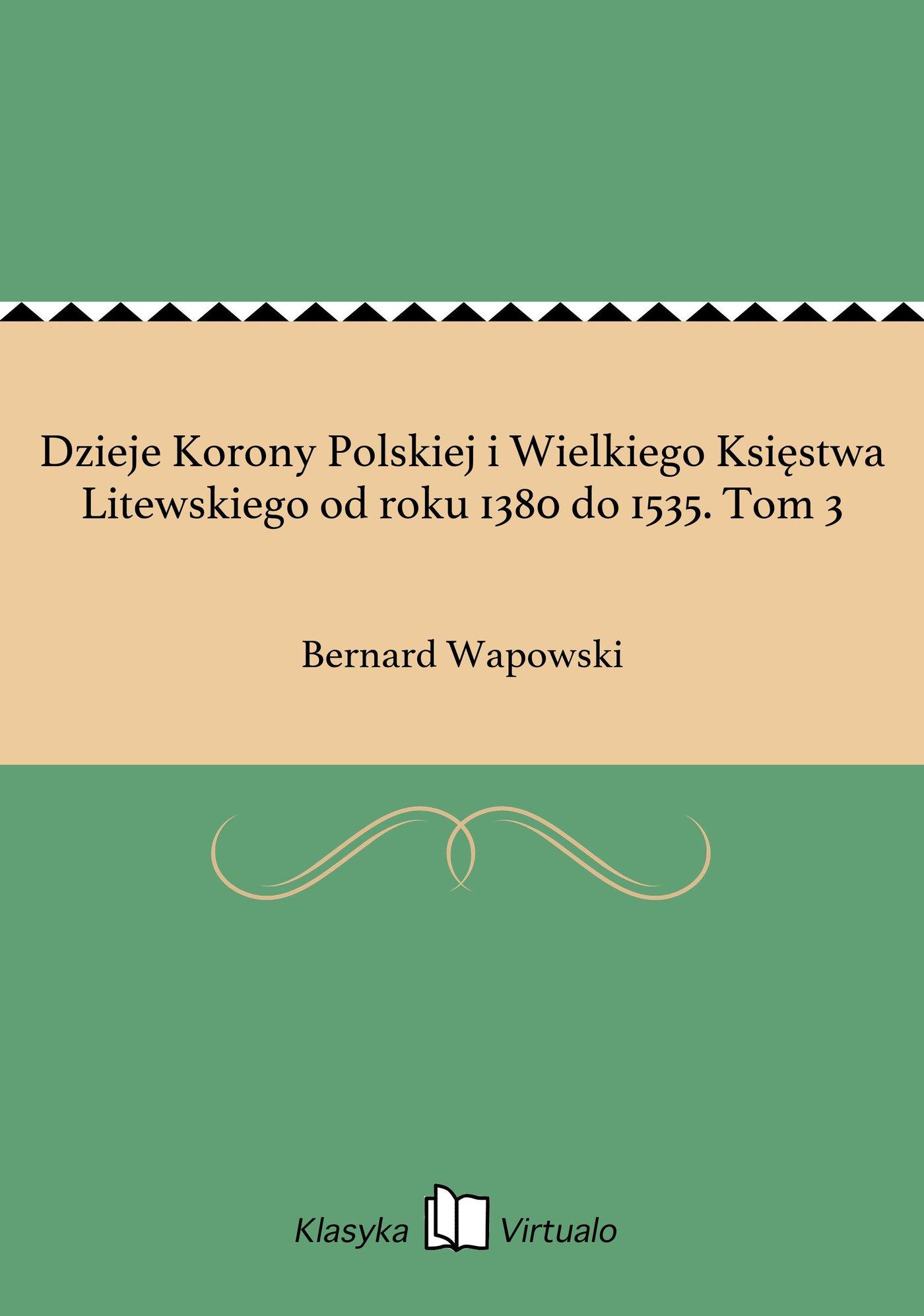 Dzieje Korony Polskiej i Wielkiego Księstwa Litewskiego od roku 1380 do 1535. Tom 3 - Ebook (Książka EPUB) do pobrania w formacie EPUB