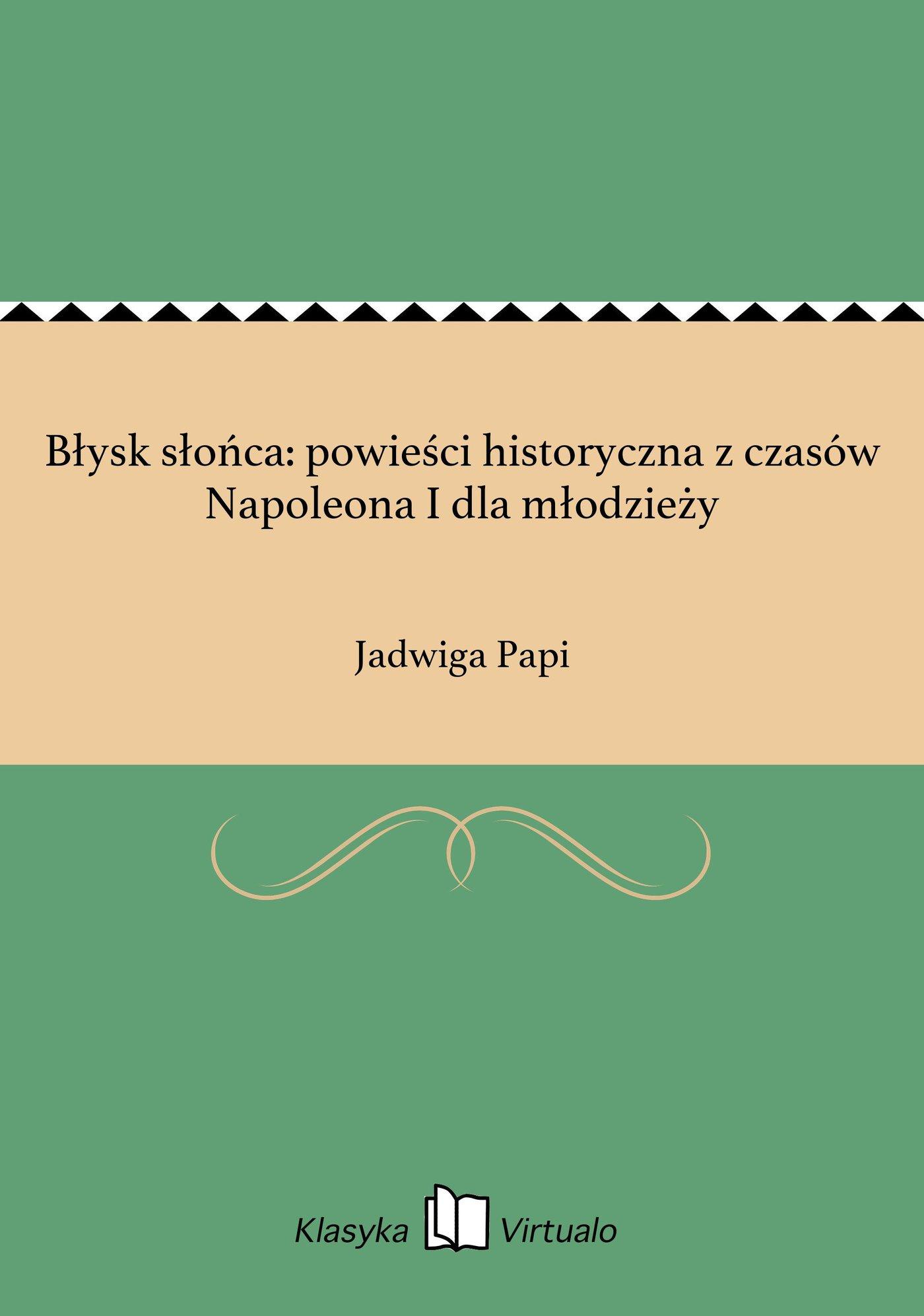 Błysk słońca: powieści historyczna z czasów Napoleona I dla młodzieży - Ebook (Książka EPUB) do pobrania w formacie EPUB