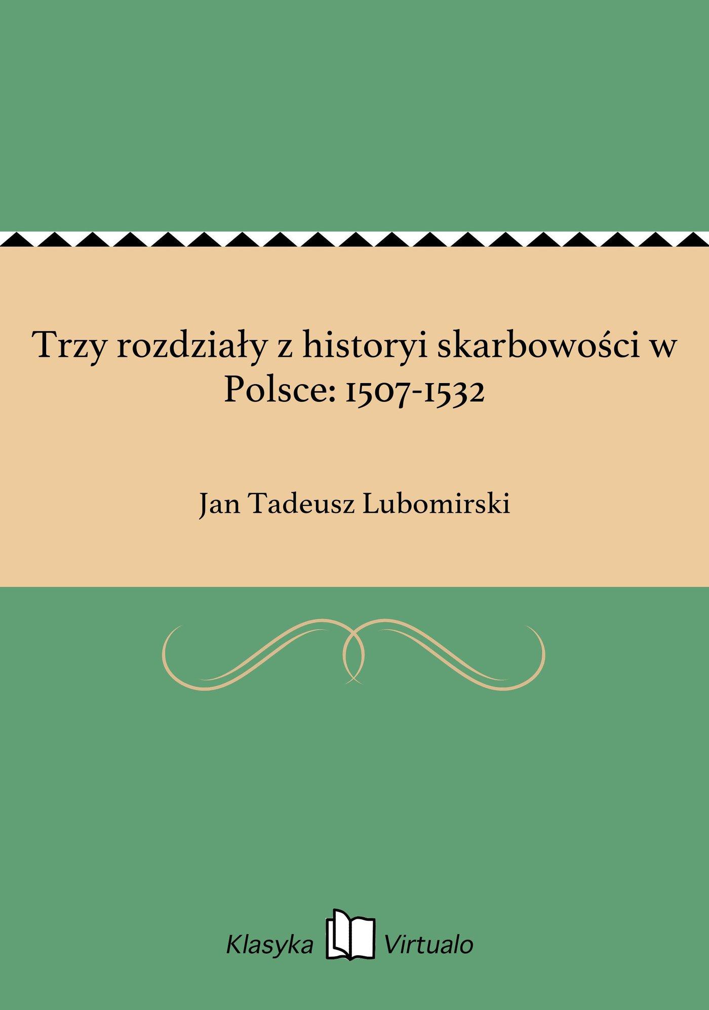 Trzy rozdziały z historyi skarbowości w Polsce: 1507-1532 - Ebook (Książka EPUB) do pobrania w formacie EPUB