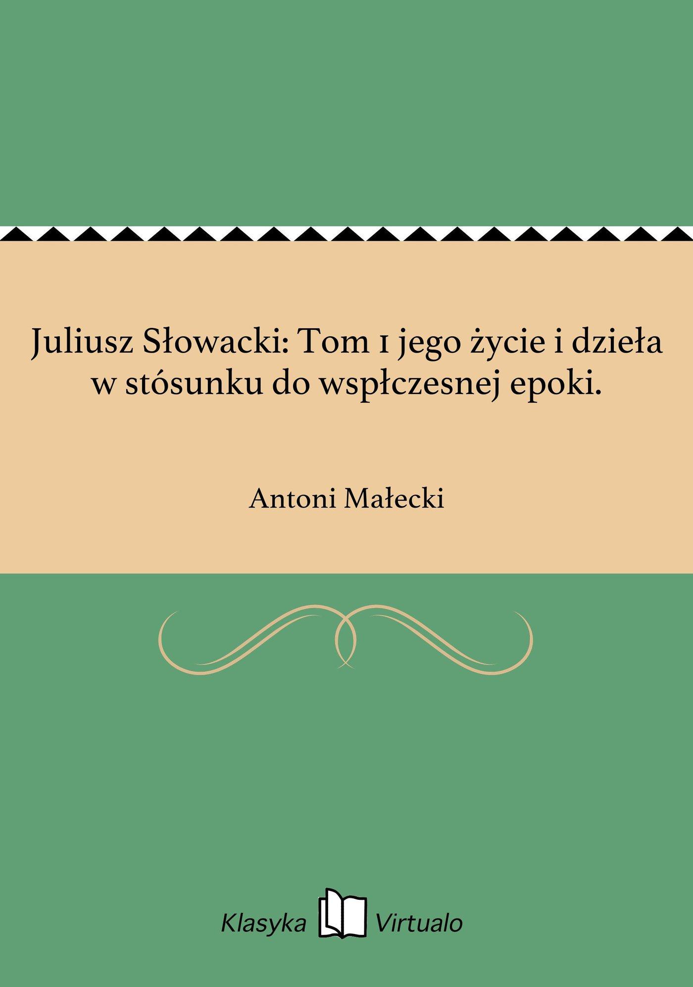 Juliusz Słowacki: Tom 1 jego życie i dzieła w stósunku do wspłczesnej epoki. - Ebook (Książka EPUB) do pobrania w formacie EPUB