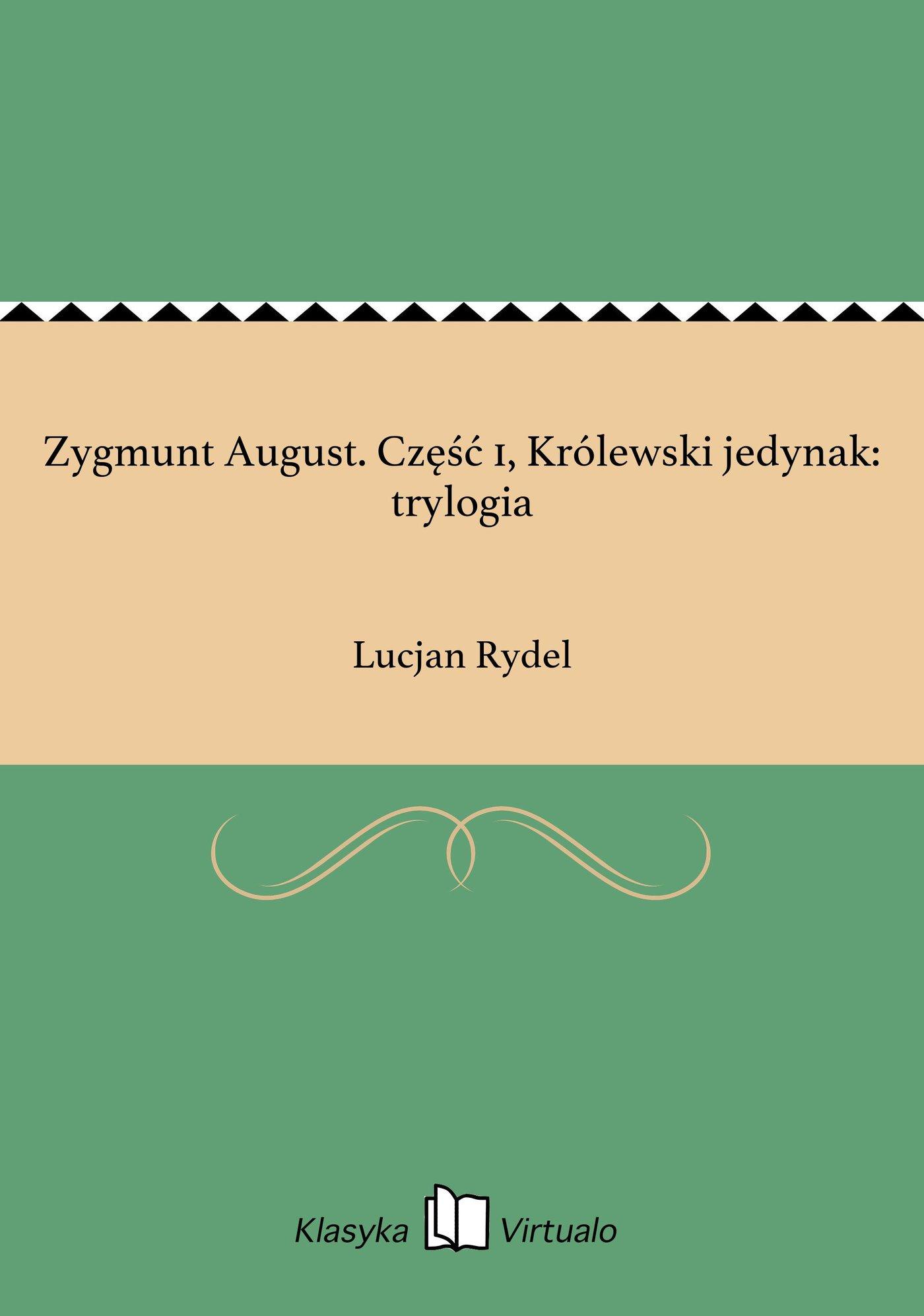 Zygmunt August. Część 1, Królewski jedynak: trylogia - Ebook (Książka EPUB) do pobrania w formacie EPUB
