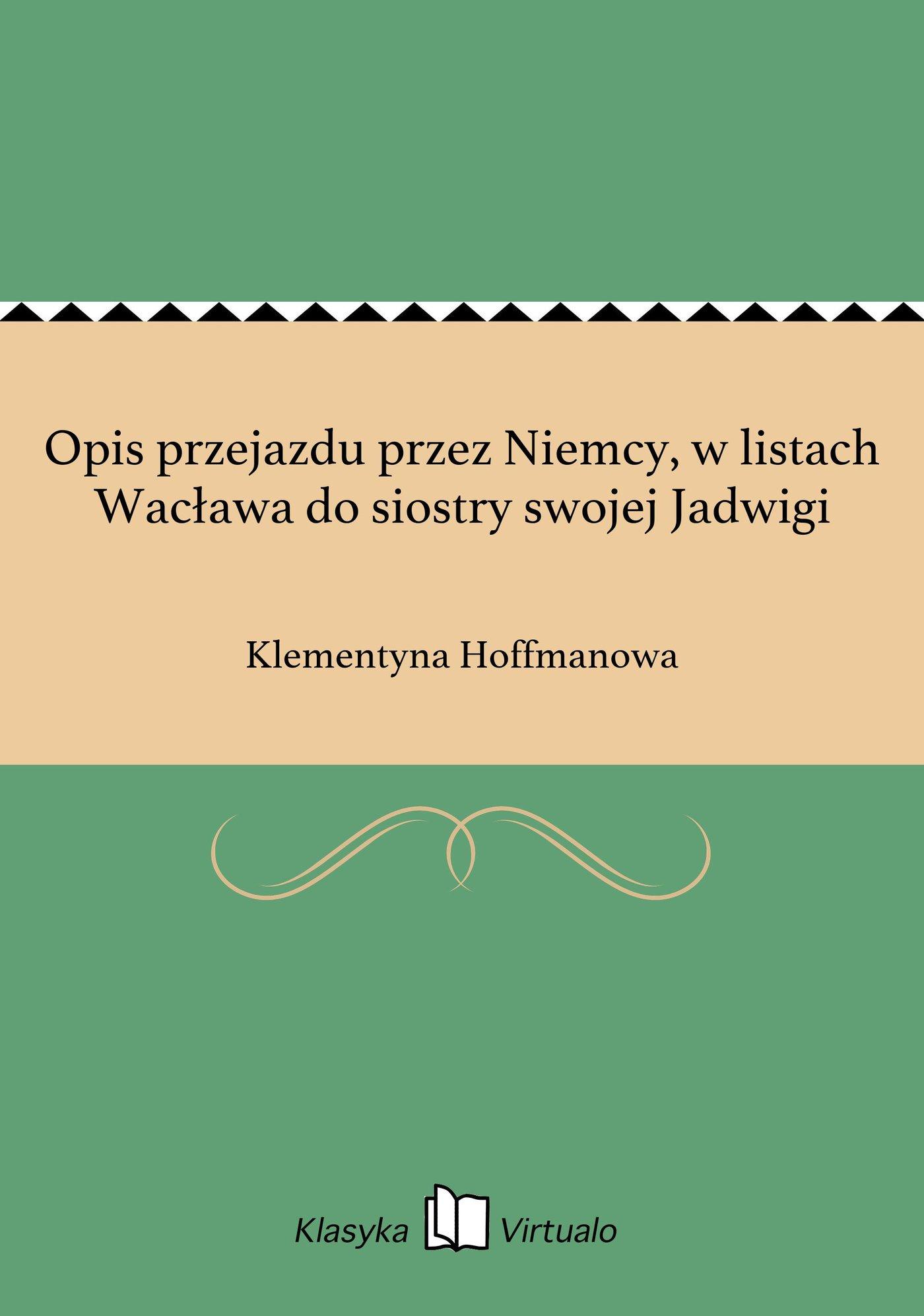 Opis przejazdu przez Niemcy, w listach Wacława do siostry swojej Jadwigi - Ebook (Książka EPUB) do pobrania w formacie EPUB