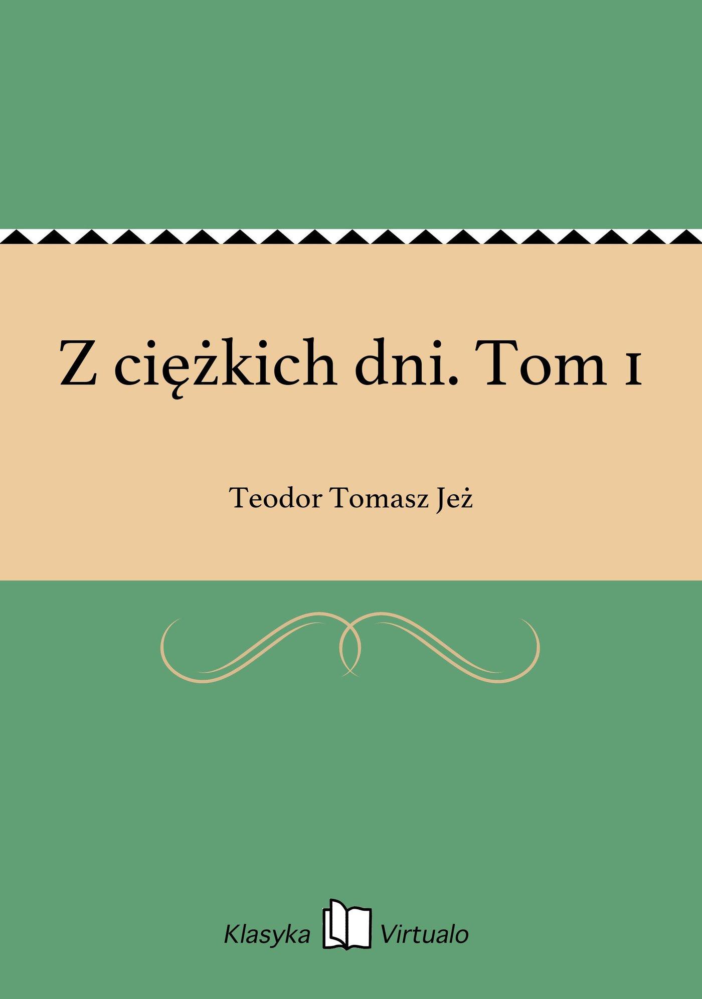 Z ciężkich dni. Tom 1 - Ebook (Książka EPUB) do pobrania w formacie EPUB