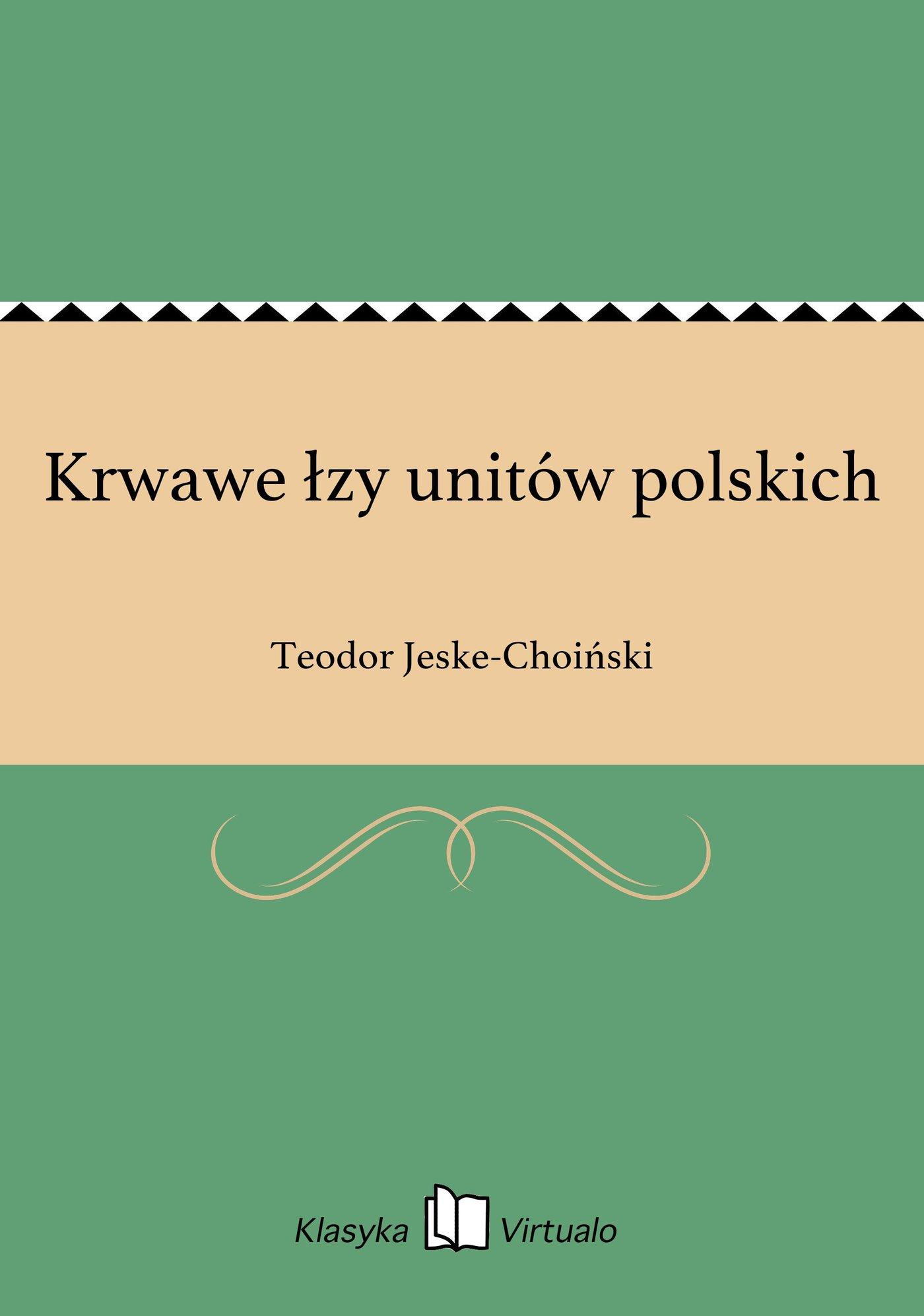 Krwawe łzy unitów polskich - Ebook (Książka EPUB) do pobrania w formacie EPUB