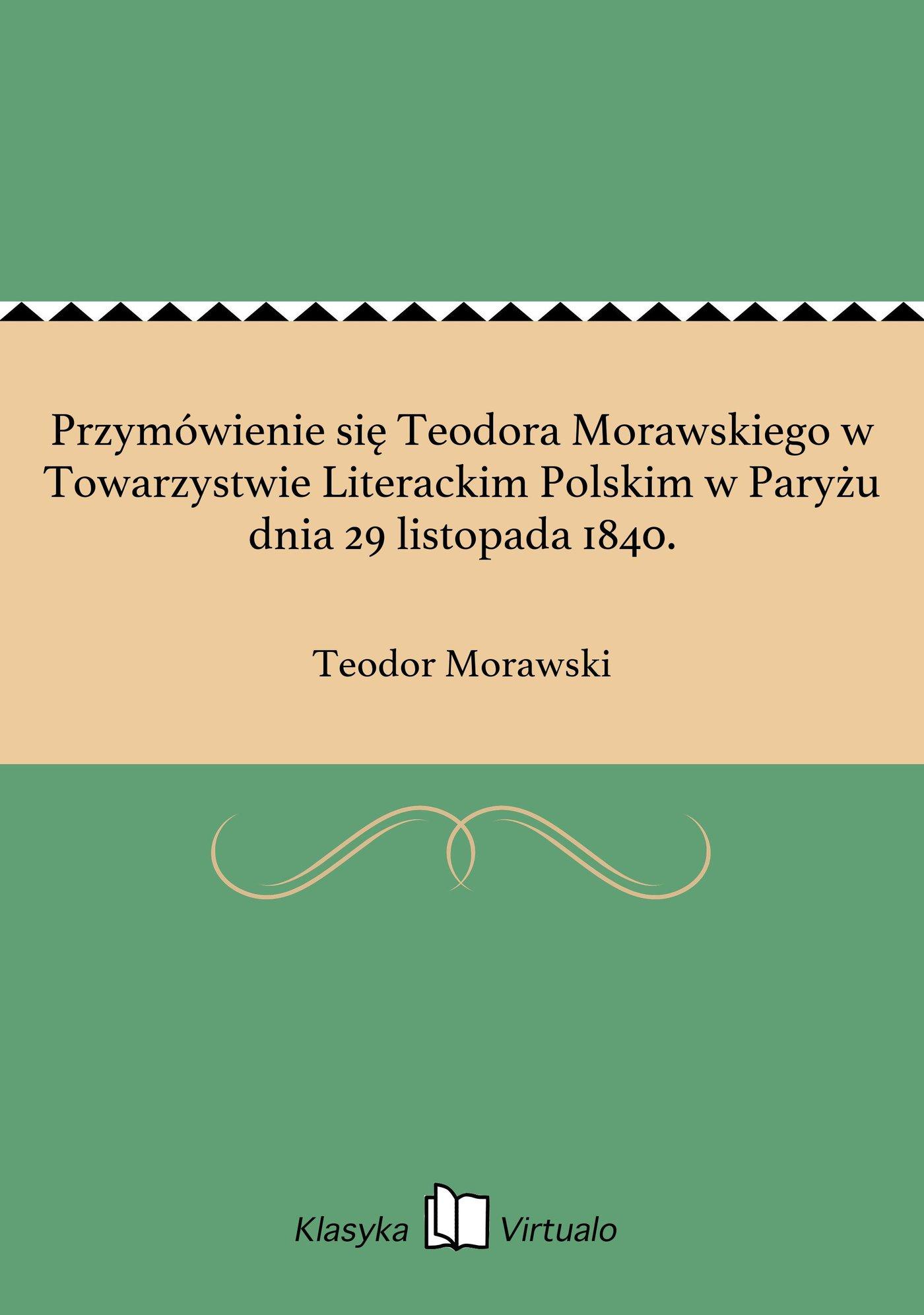 Przymówienie się Teodora Morawskiego w Towarzystwie Literackim Polskim w Paryżu dnia 29 listopada 1840. - Ebook (Książka EPUB) do pobrania w formacie EPUB