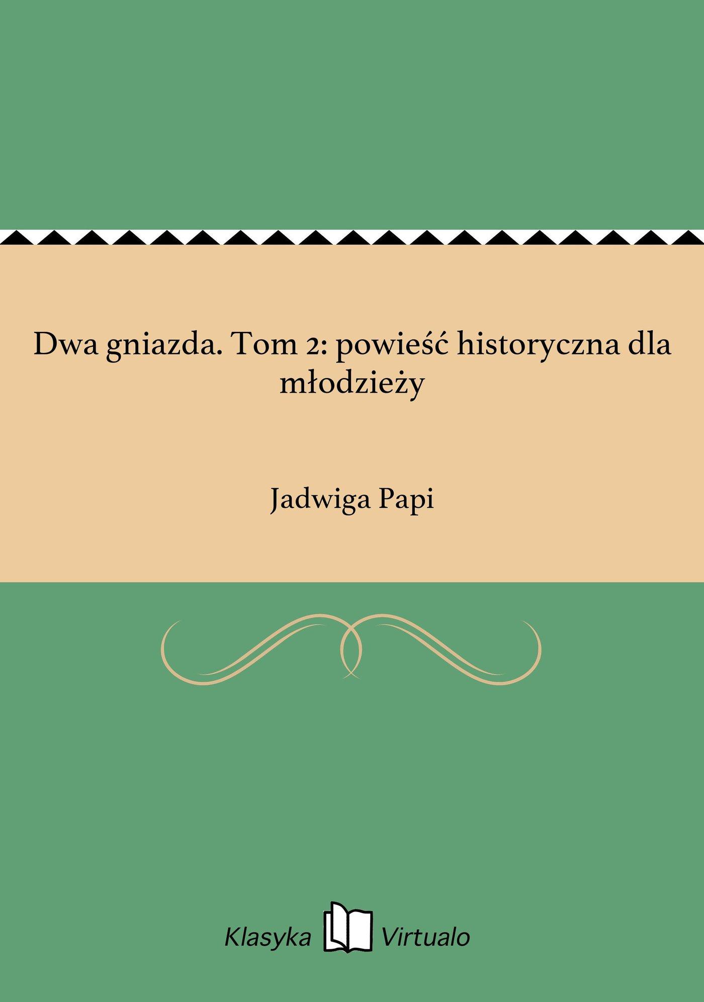 Dwa gniazda. Tom 2: powieść historyczna dla młodzieży - Ebook (Książka EPUB) do pobrania w formacie EPUB