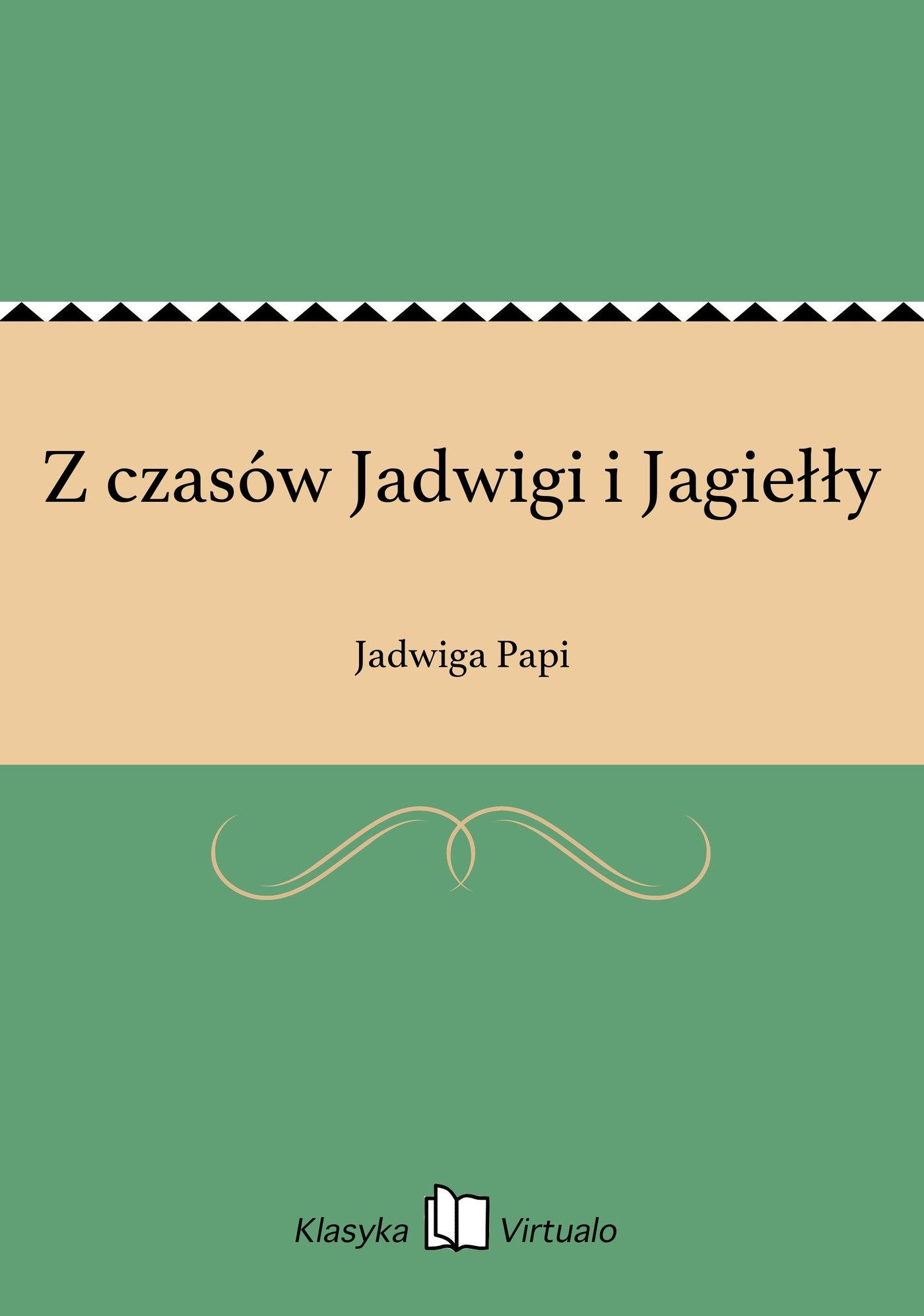 Z czasów Jadwigi i Jagiełły - Ebook (Książka EPUB) do pobrania w formacie EPUB