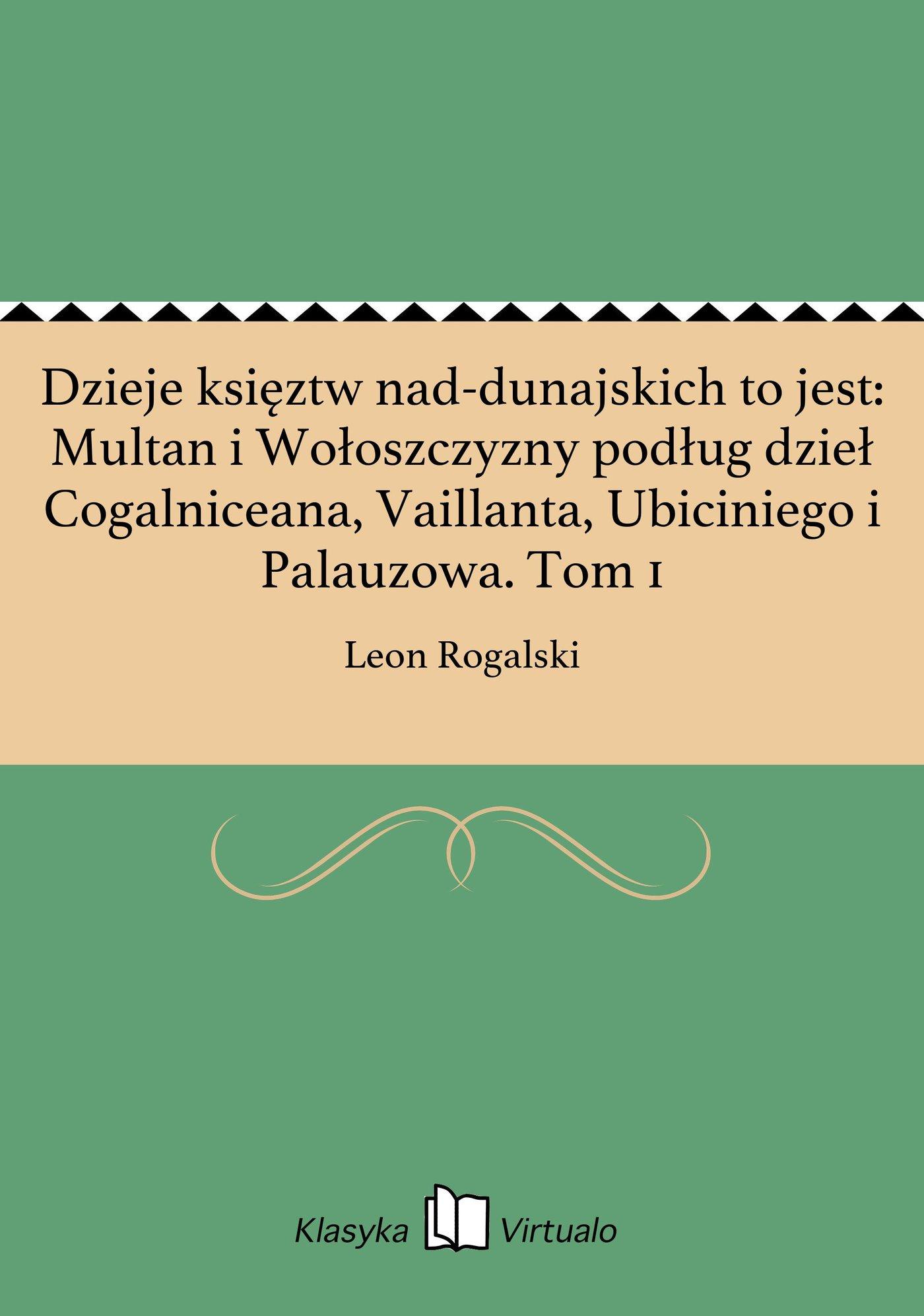 Dzieje księztw nad-dunajskich to jest: Multan i Wołoszczyzny podług dzieł Cogalniceana, Vaillanta, Ubiciniego i Palauzowa. Tom 1 - Ebook (Książka EPUB) do pobrania w formacie EPUB