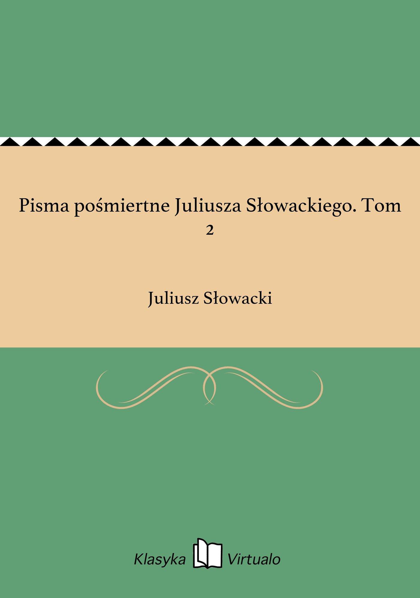 Pisma pośmiertne Juliusza Słowackiego. Tom 2 - Ebook (Książka EPUB) do pobrania w formacie EPUB